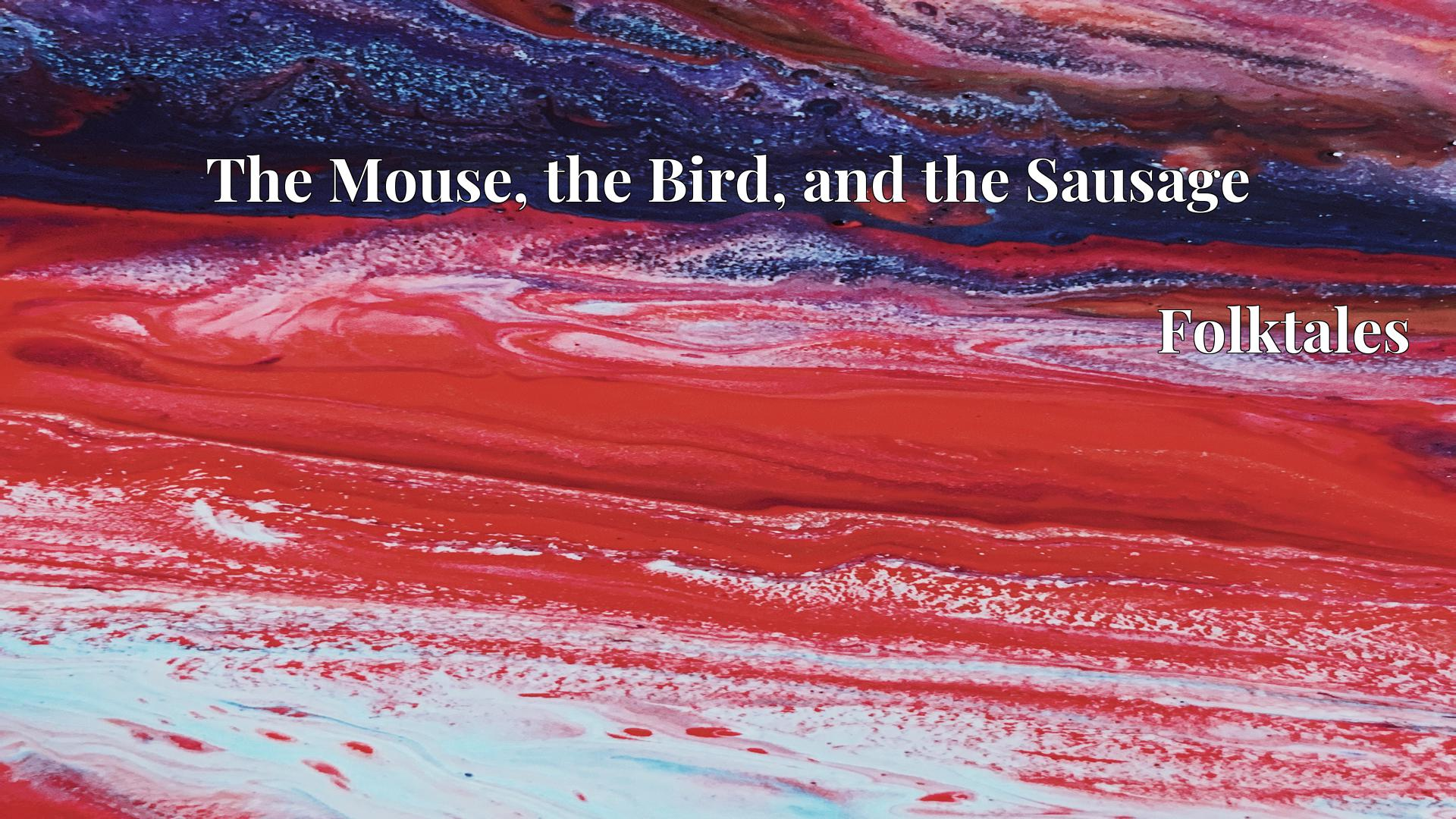 The Mouse, the Bird, and the Sausage - Folktales