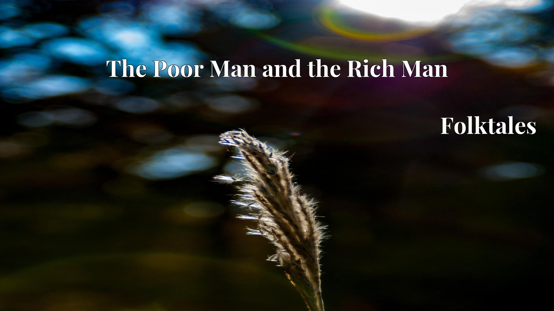 The Poor Man and the Rich Man - Folktales