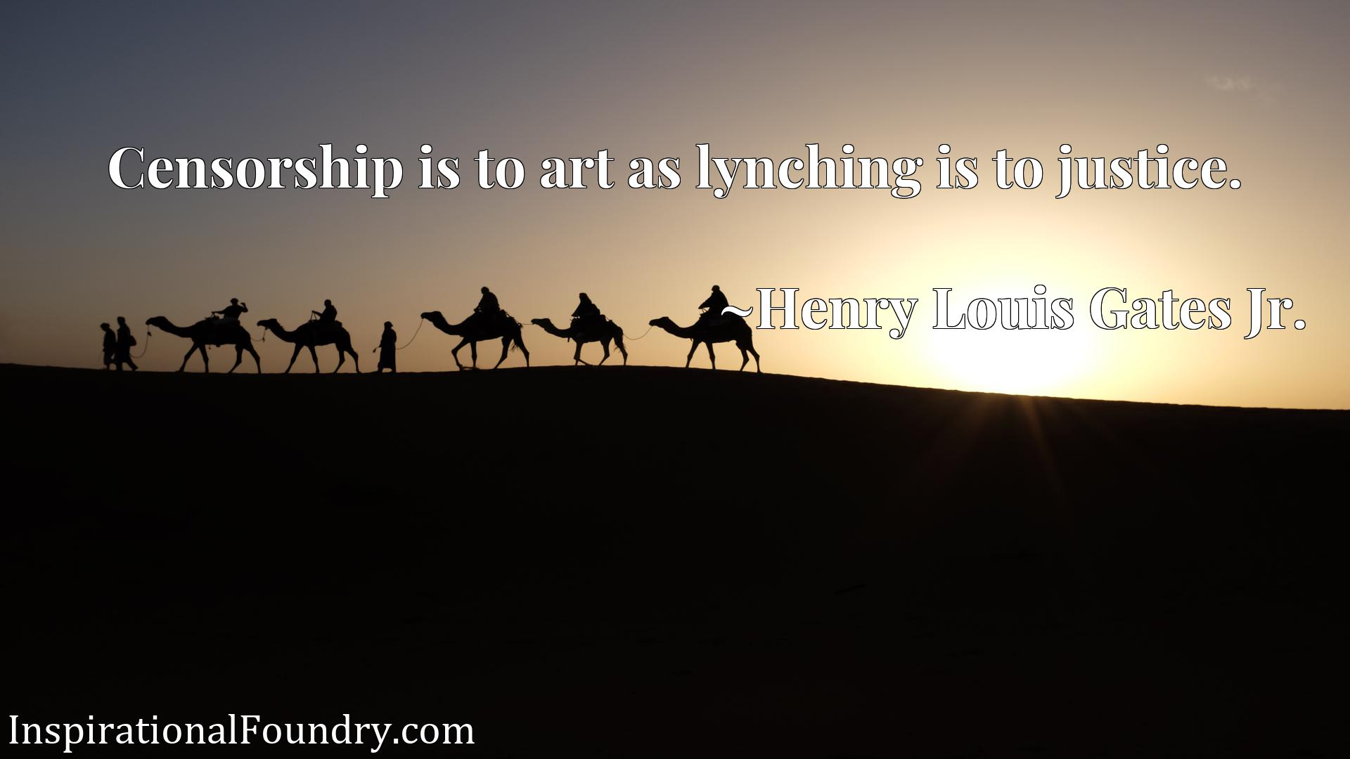 Quote Picture :Censorship is to art as lynching is to justice.