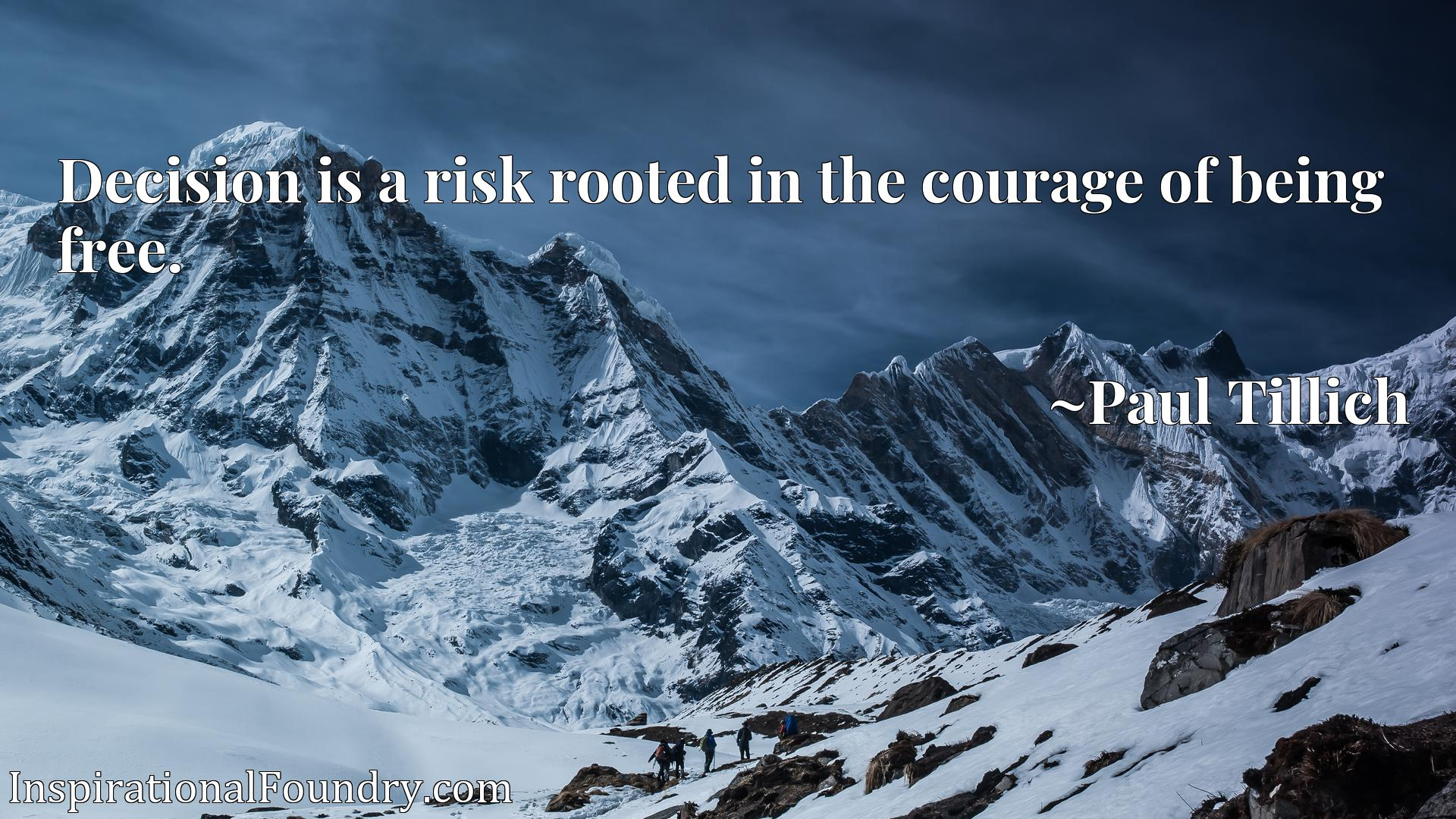 Quote Picture :Decision is a risk rooted in the courage of being free.
