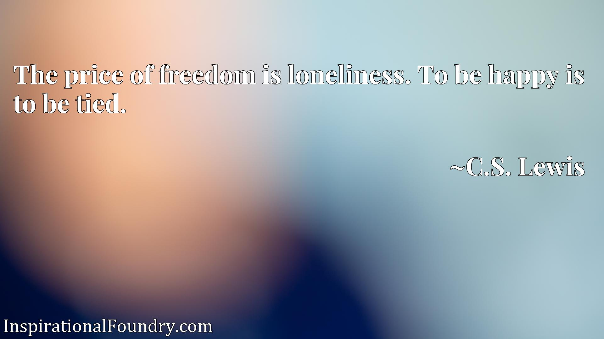 Quote Picture :The price of freedom is loneliness. To be happy is to be tied.