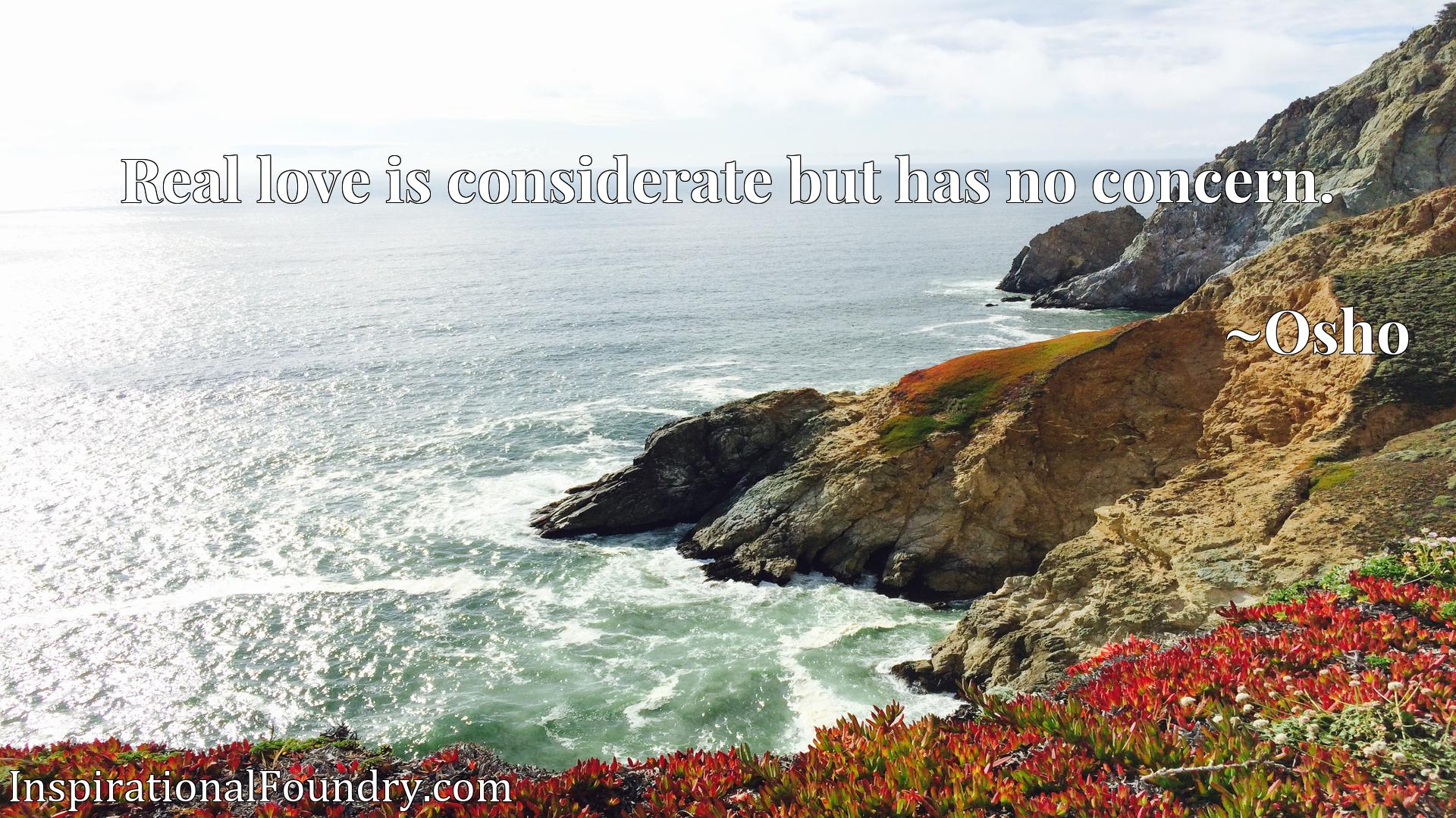 Quote Picture :Real love is considerate but has no concern.