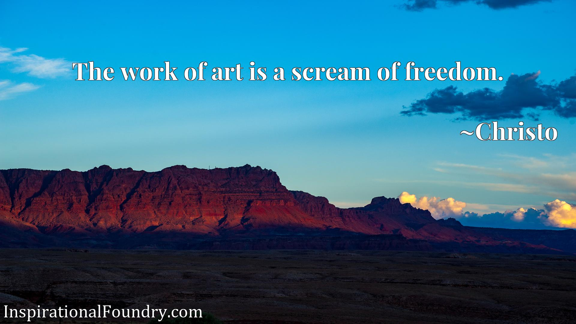 Quote Picture :The work of art is a scream of freedom.