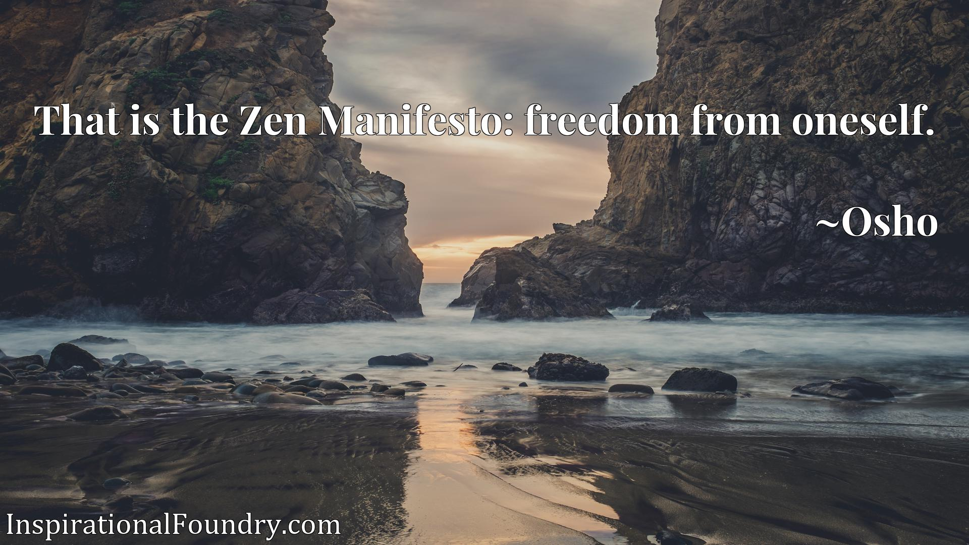 Quote Picture :That is the Zen Manifesto: freedom from oneself.