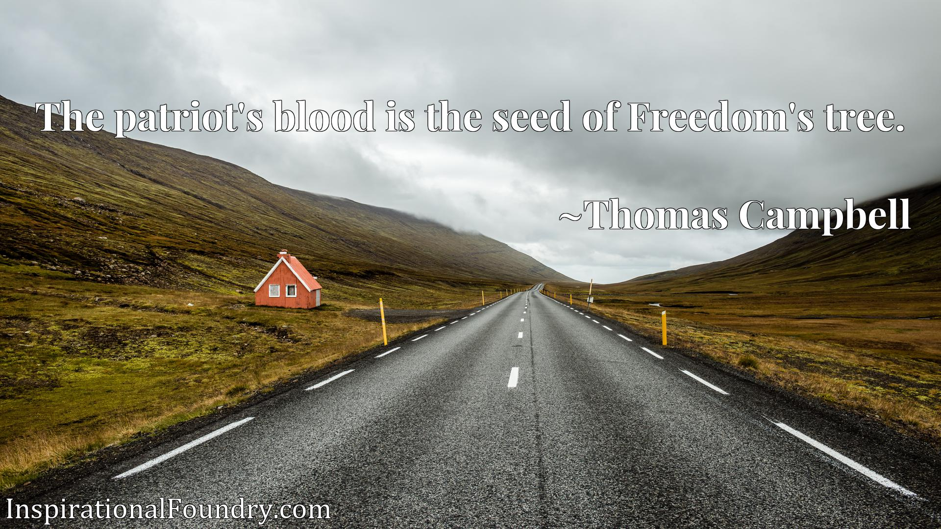 Quote Picture :The patriot's blood is the seed of Freedom's tree.