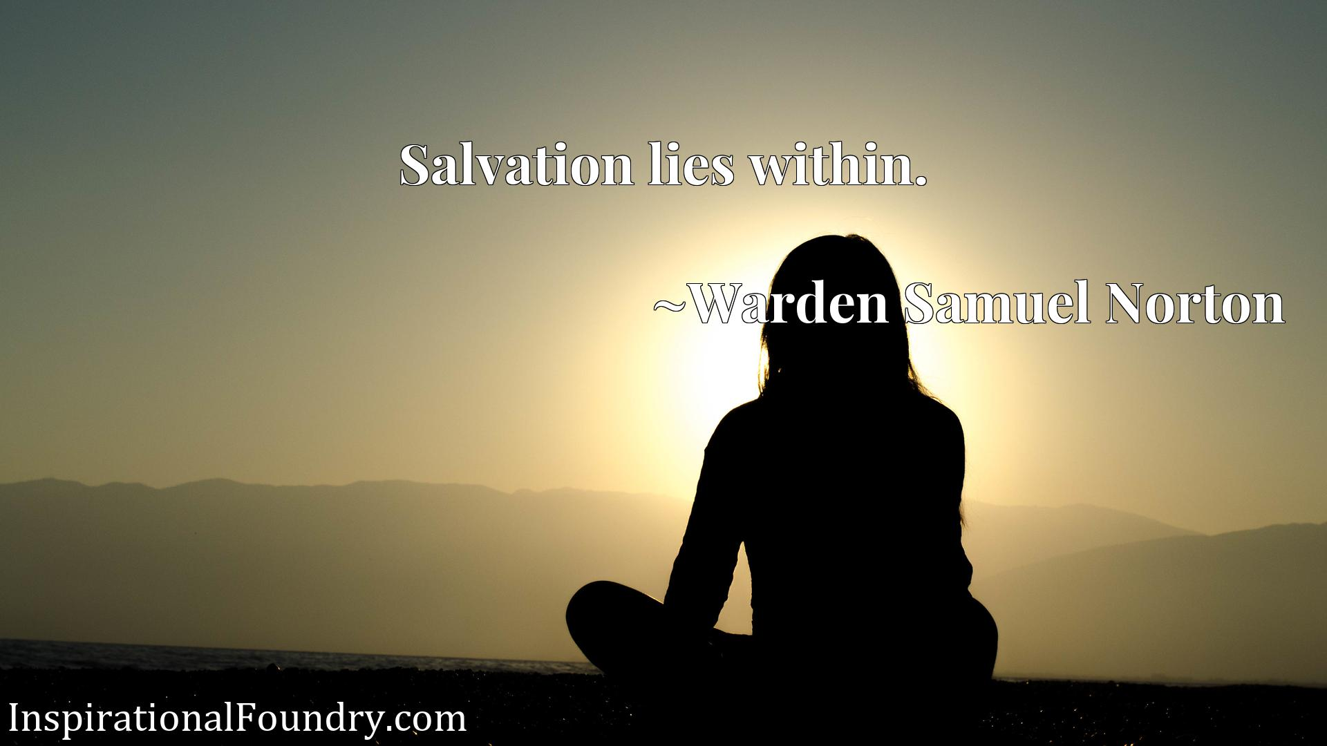 Quote Picture :Salvation lies within.