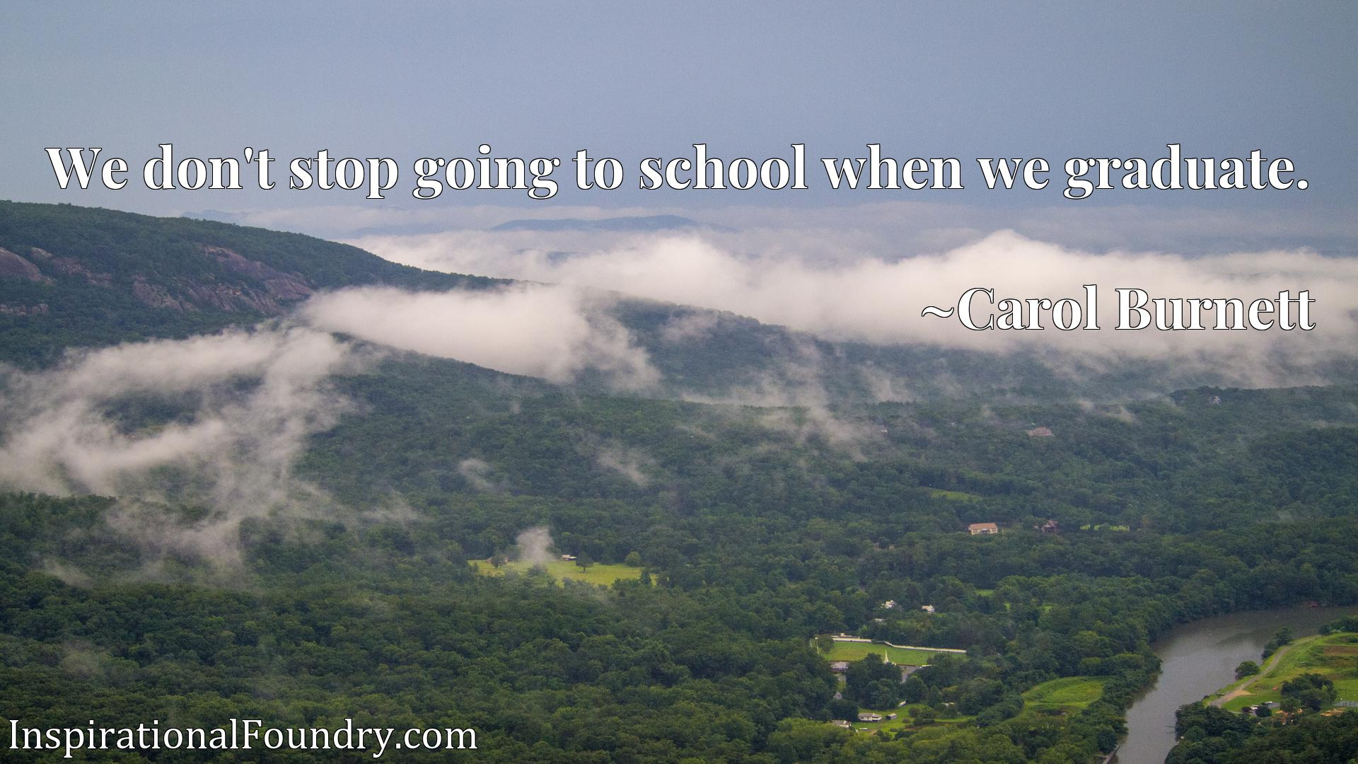 We don't stop going to school when we graduate.