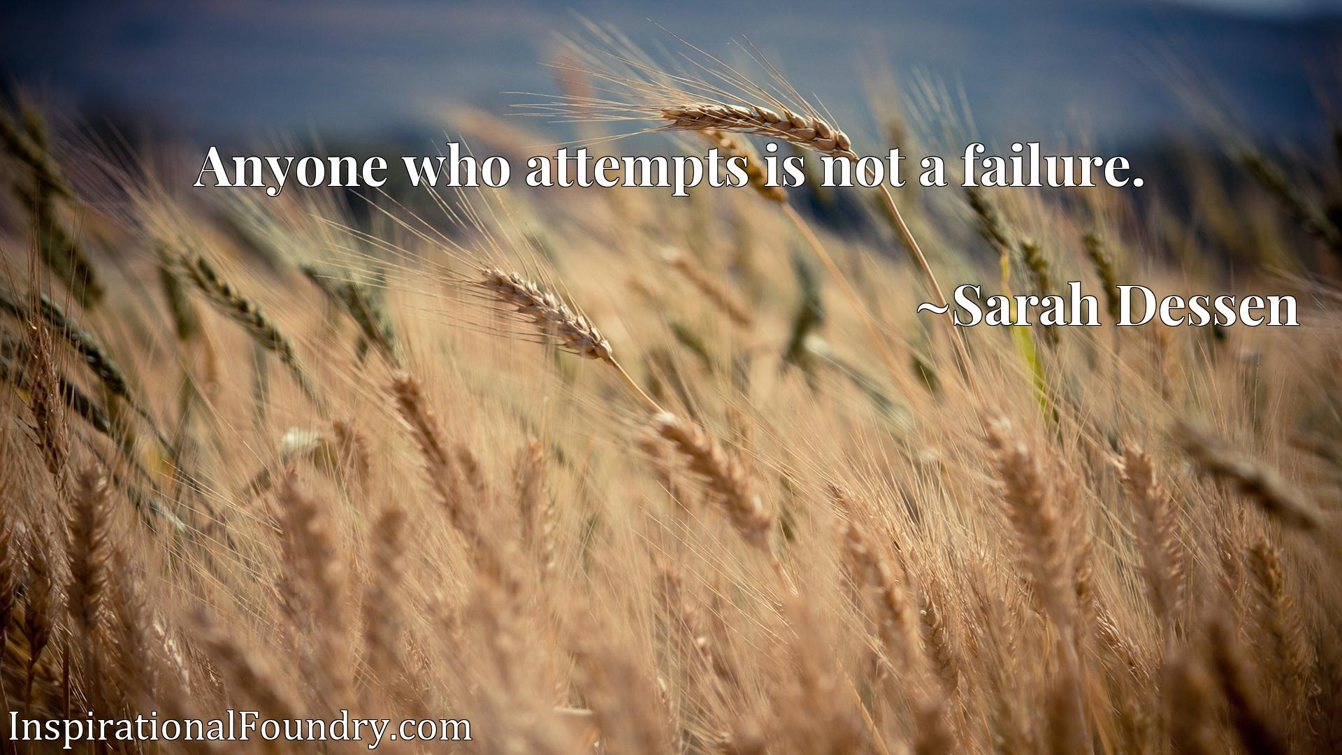 Anyone who attempts is not a failure.