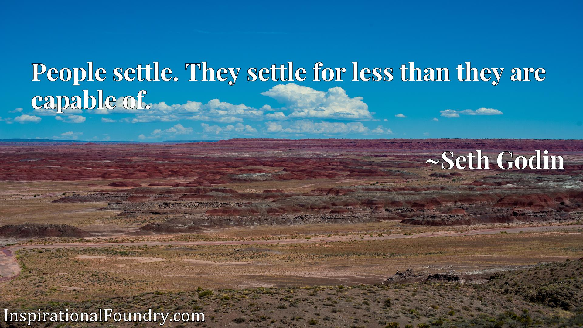 People settle. They settle for less than they are capable of.