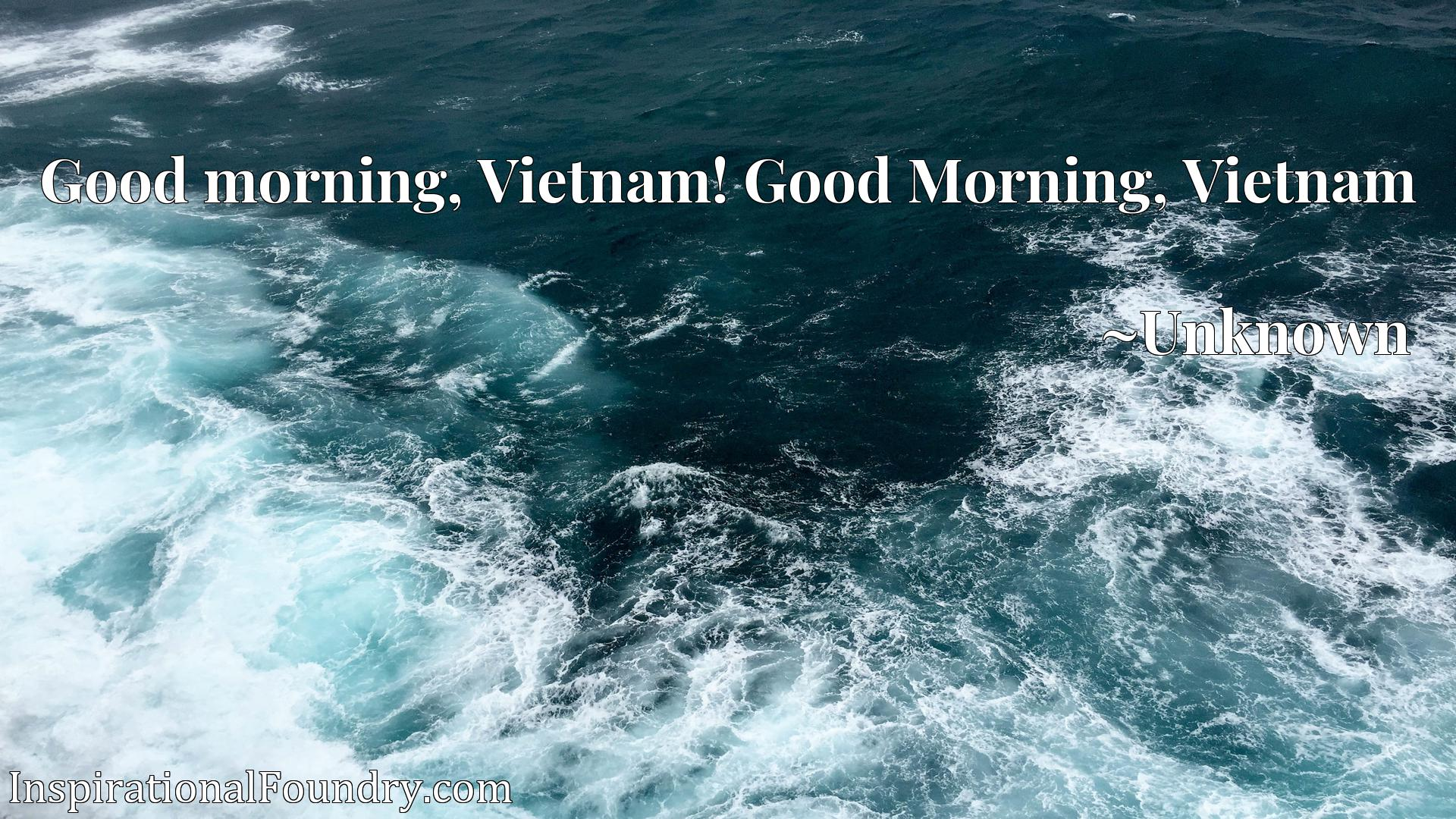 Good morning, Vietnam! Good Morning, Vietnam