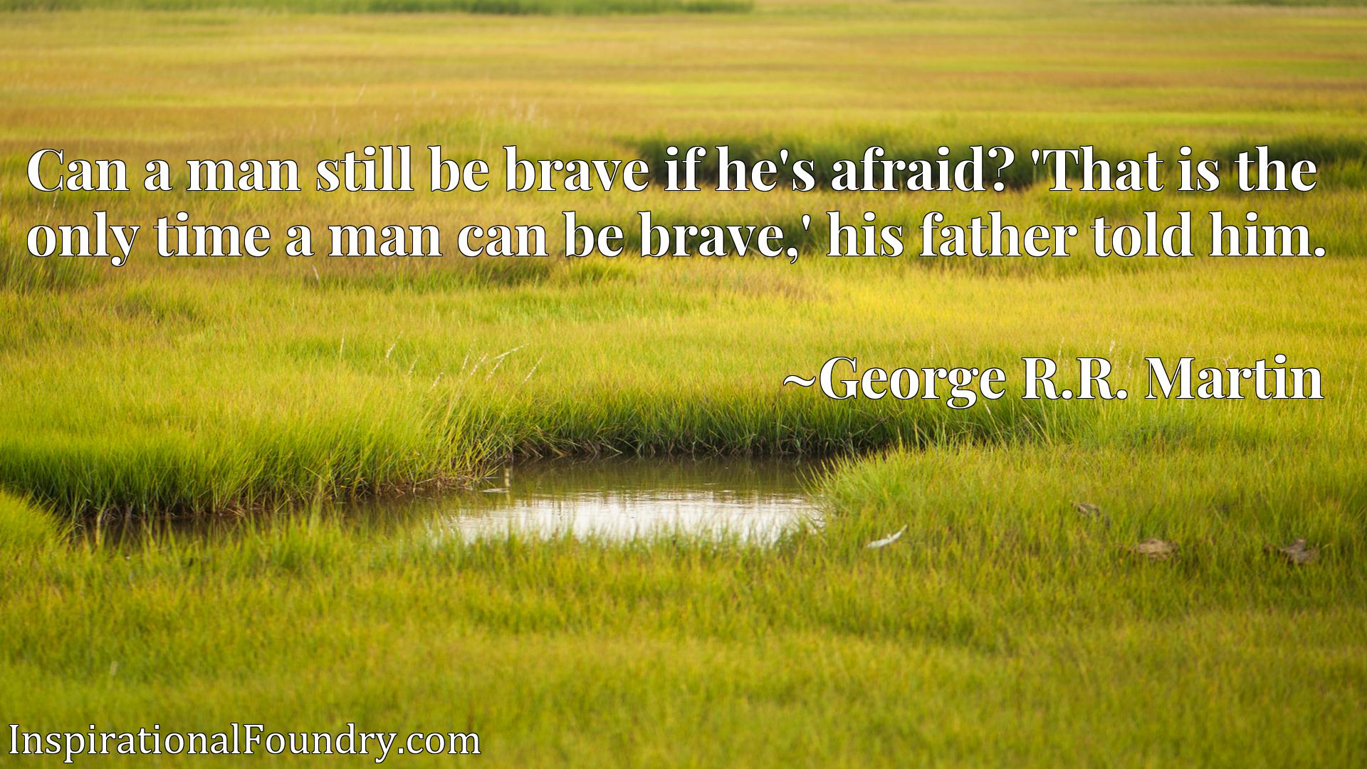 Can a man still be brave if he's afraid? 'That is the only time a man can be brave,' his father told him.