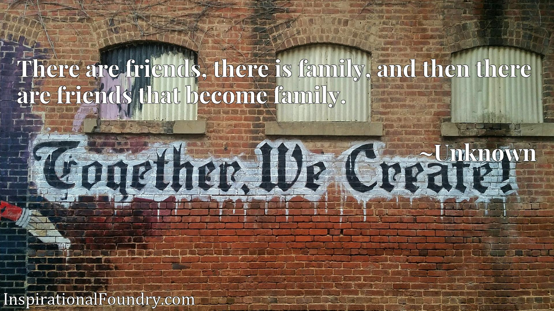 There are friends, there is family, and then there are friends that become family.