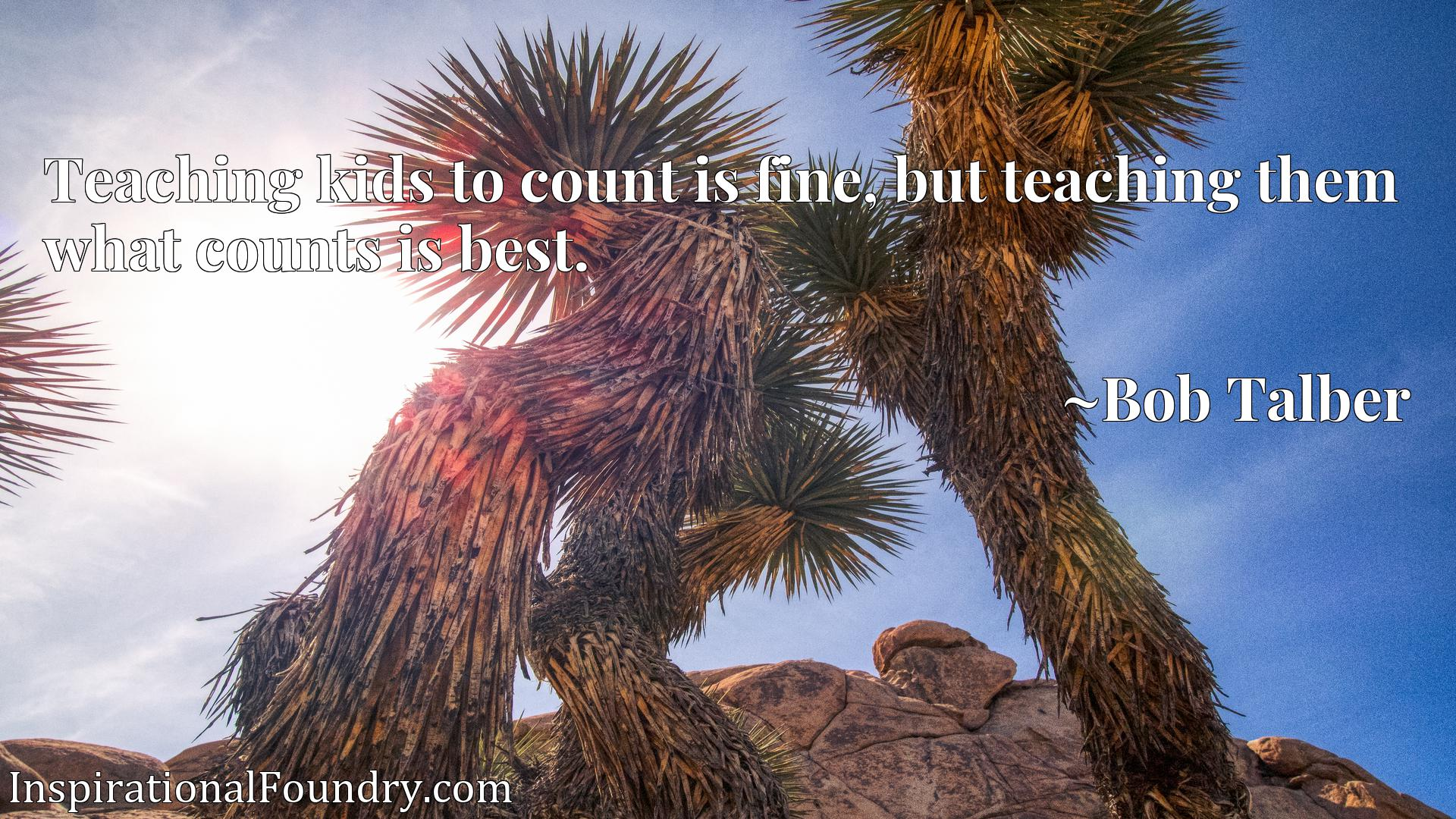 Teaching kids to count is fine, but teaching them what counts is best.