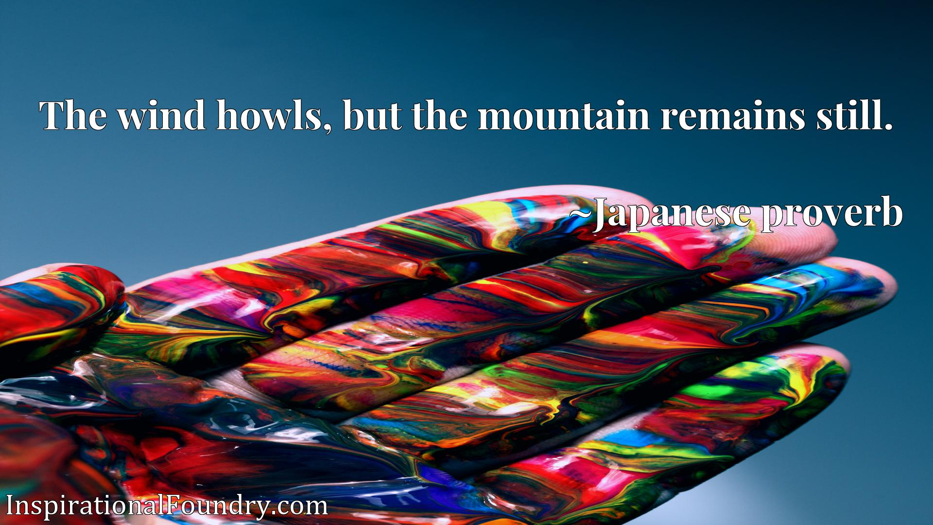 The wind howls, but the mountain remains still.