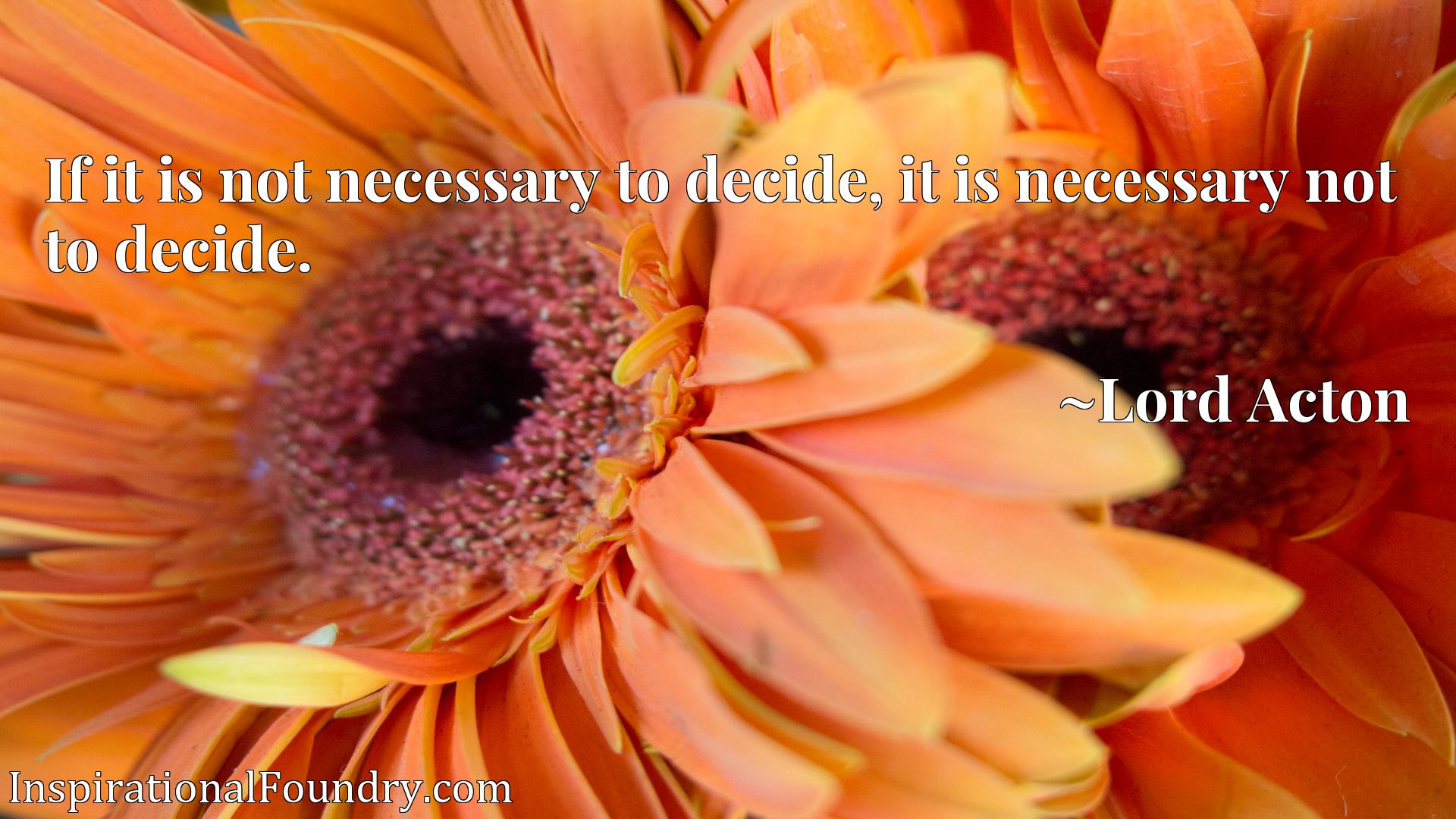 If it is not necessary to decide, it is necessary not to decide.