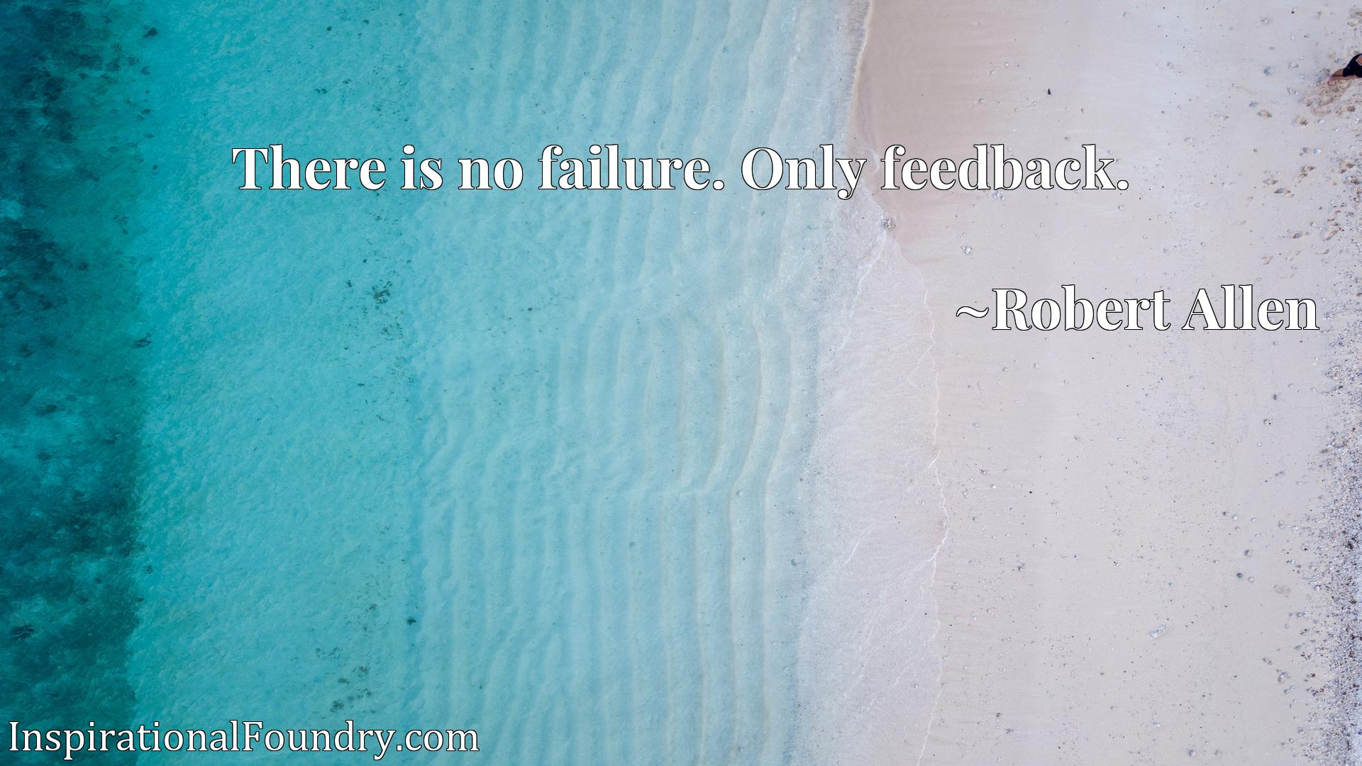 There is no failure. Only feedback.
