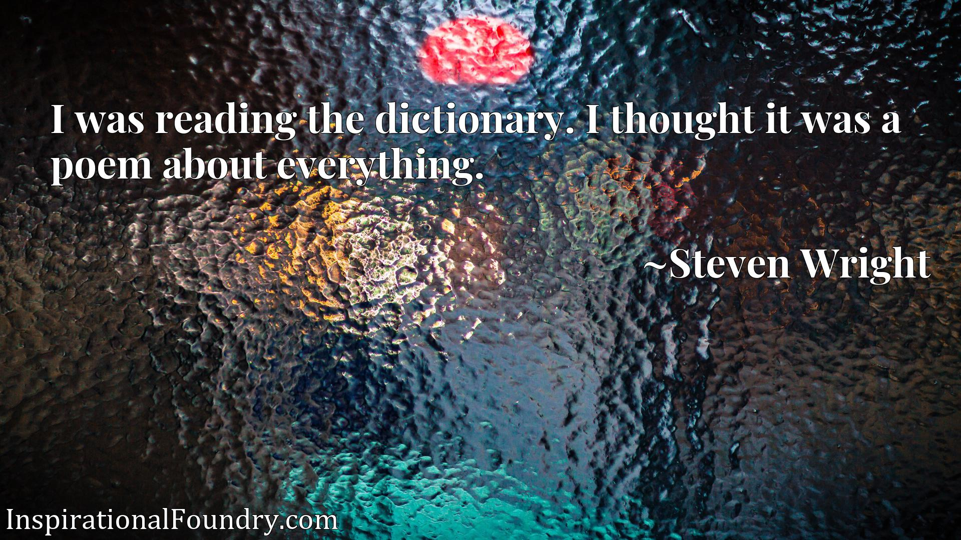 Quote Picture :I was reading the dictionary. I thought it was a poem about everything.
