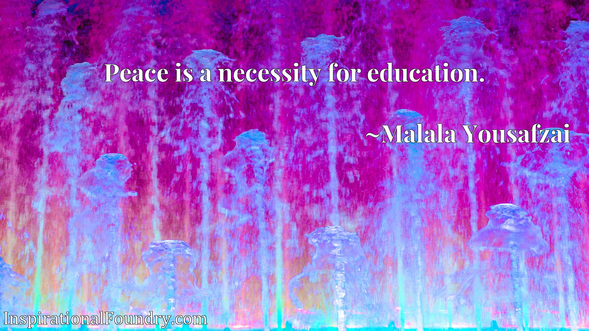Quote Picture :Peace is a necessity for education.