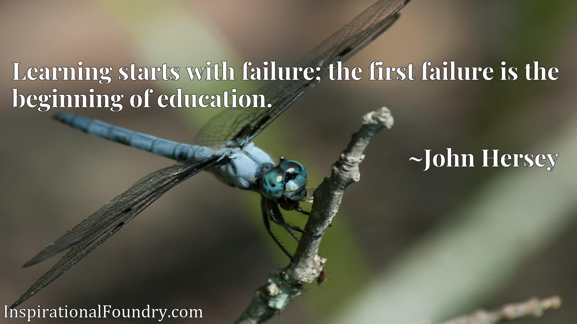 Quote Picture :Learning starts with failure; the first failure is the beginning of education.