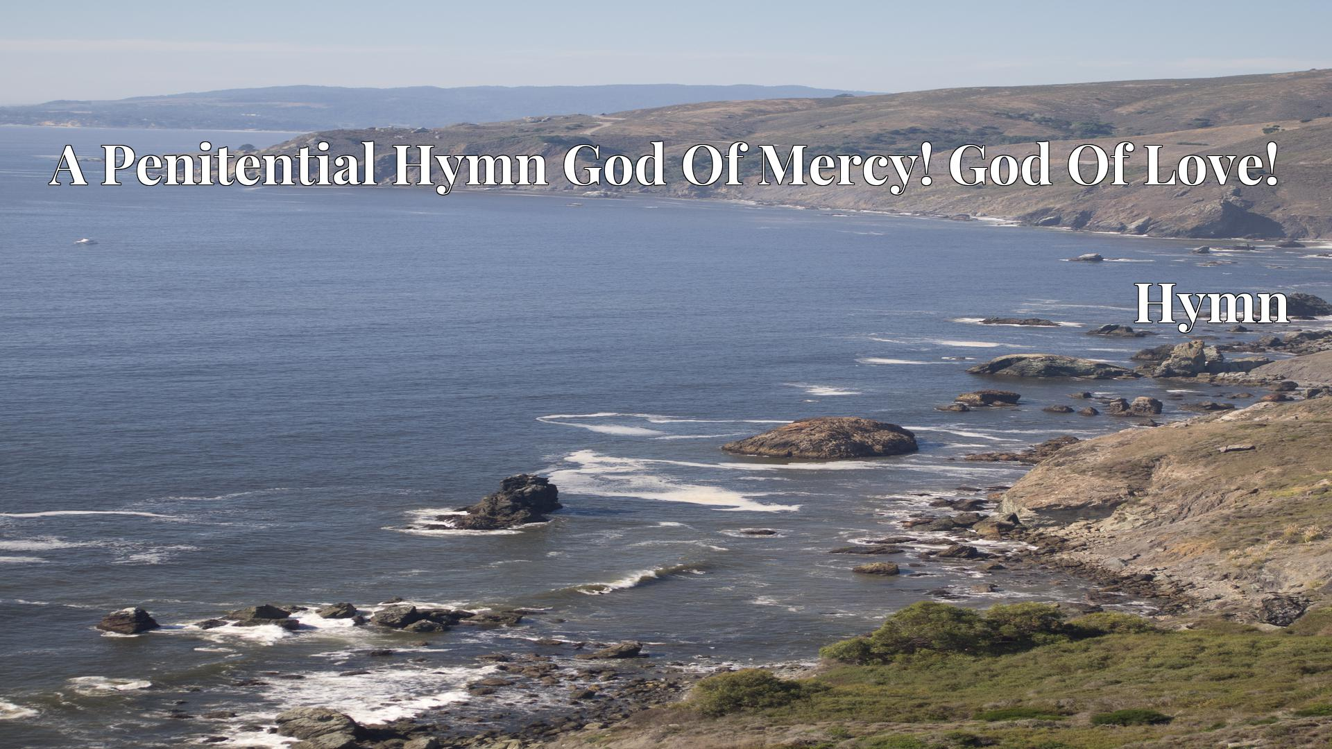 A Penitential Hymn God Of Mercy! God Of Love! - Hymn