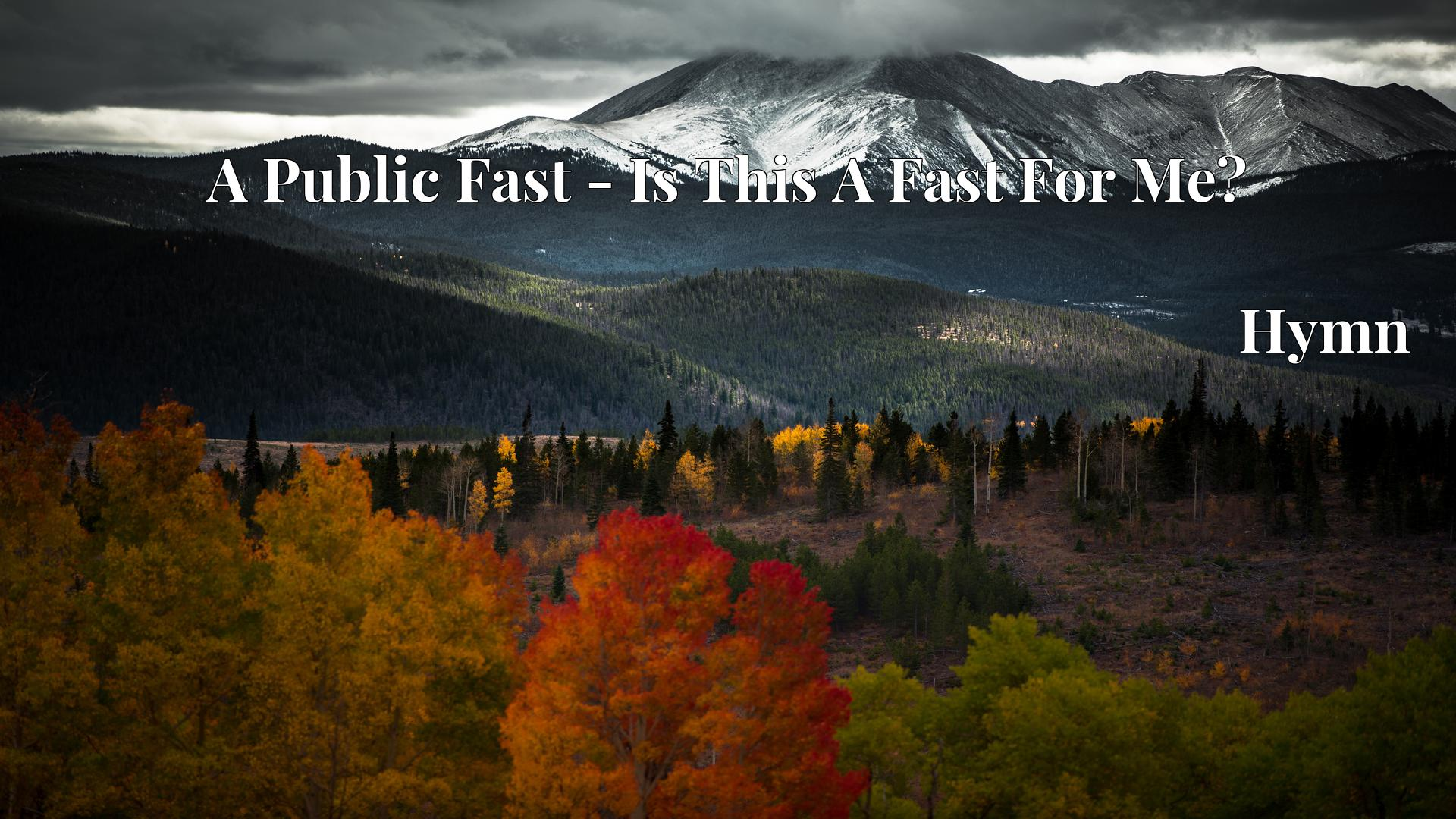 A Public Fast - Is This A Fast For Me? - Hymn