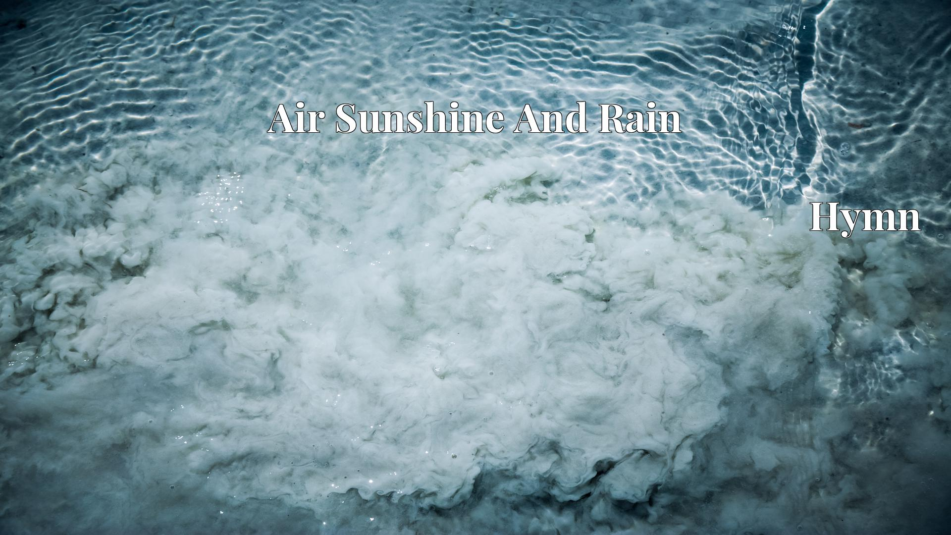 Air Sunshine And Rain - Hymn
