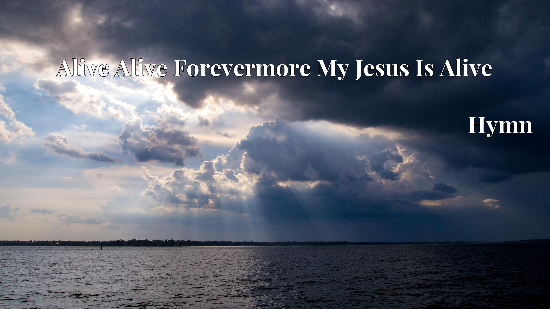 Alive Alive Forevermore My Jesus Is Alive - Hymn