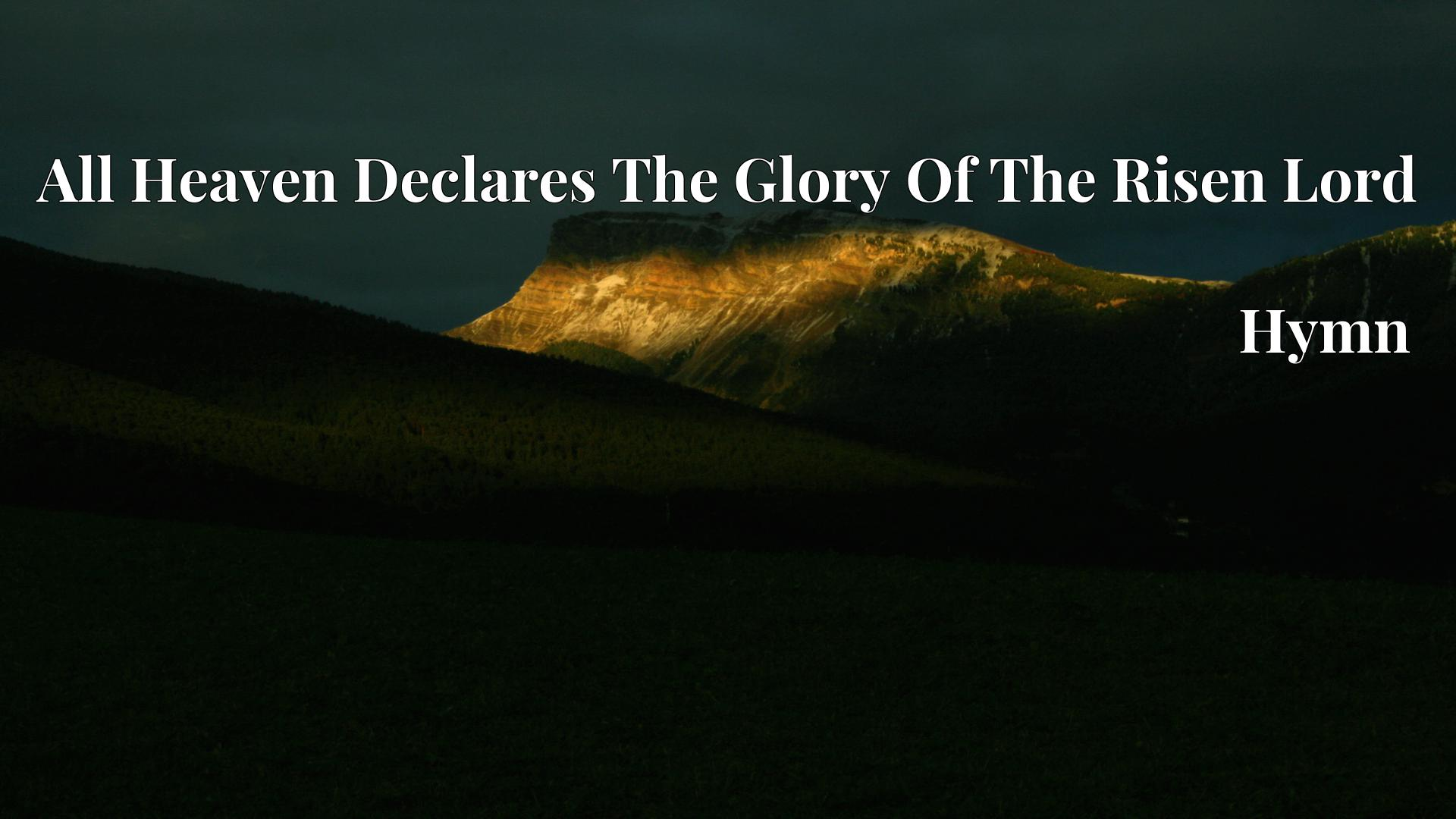 All Heaven Declares The Glory Of The Risen Lord - Hymn