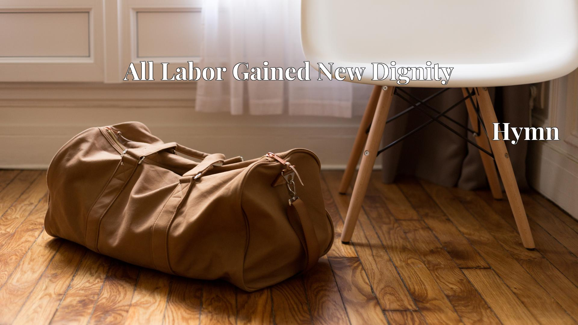 All Labor Gained New Dignity - Hymn