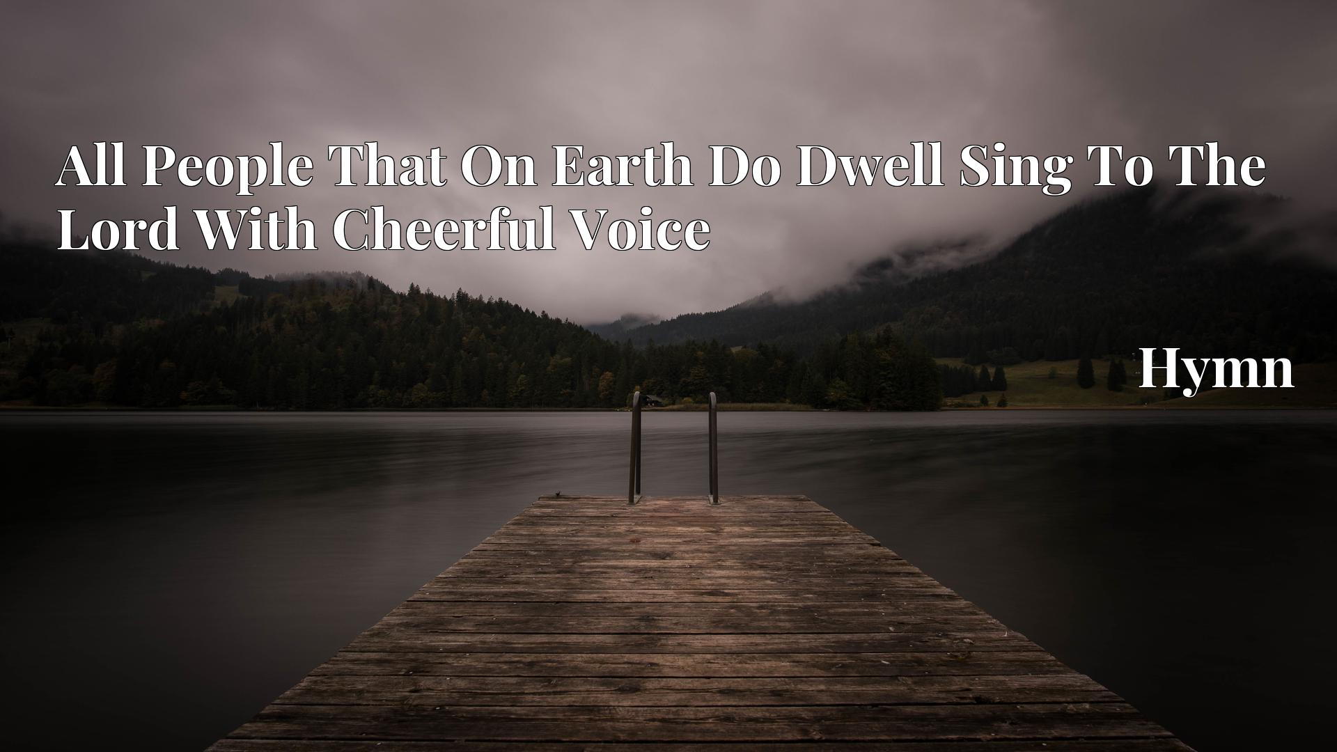 All People That On Earth Do Dwell Sing To The Lord With Cheerful Voice - Hymn