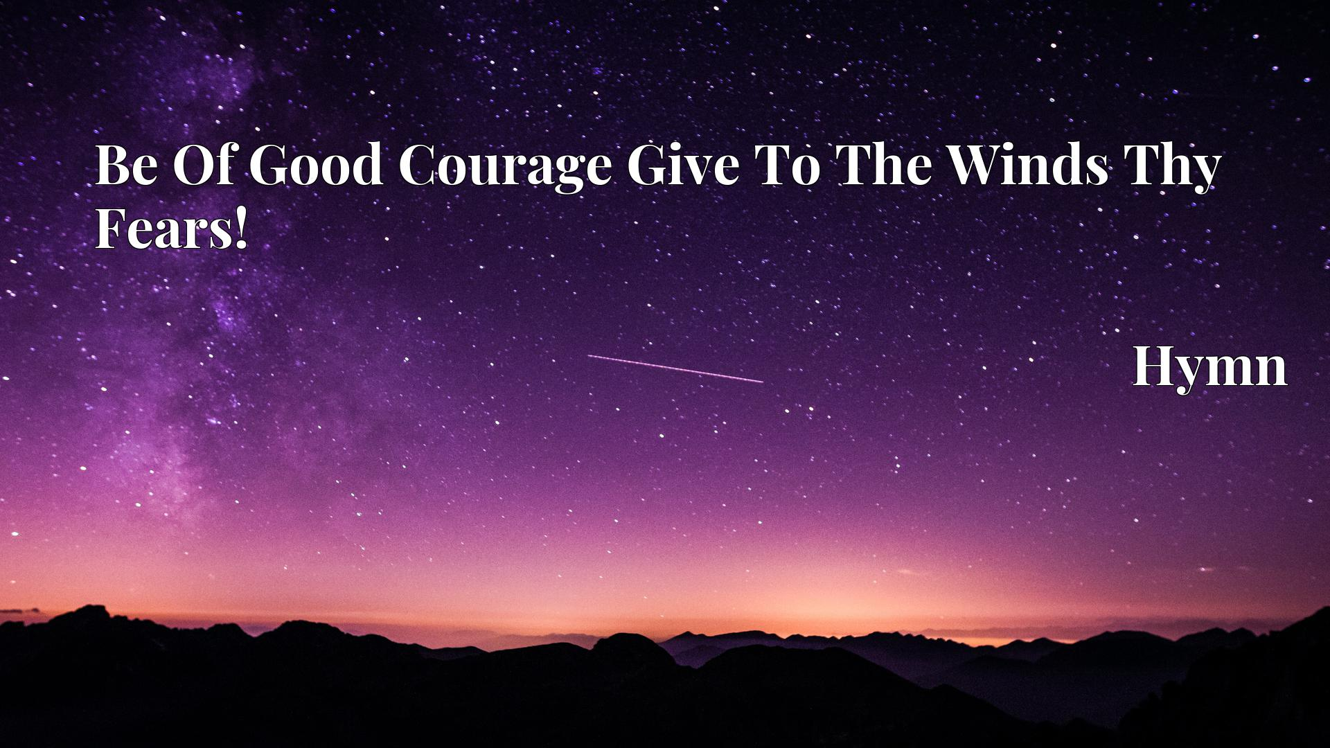 Be Of Good Courage Give To The Winds Thy Fears! - Hymn