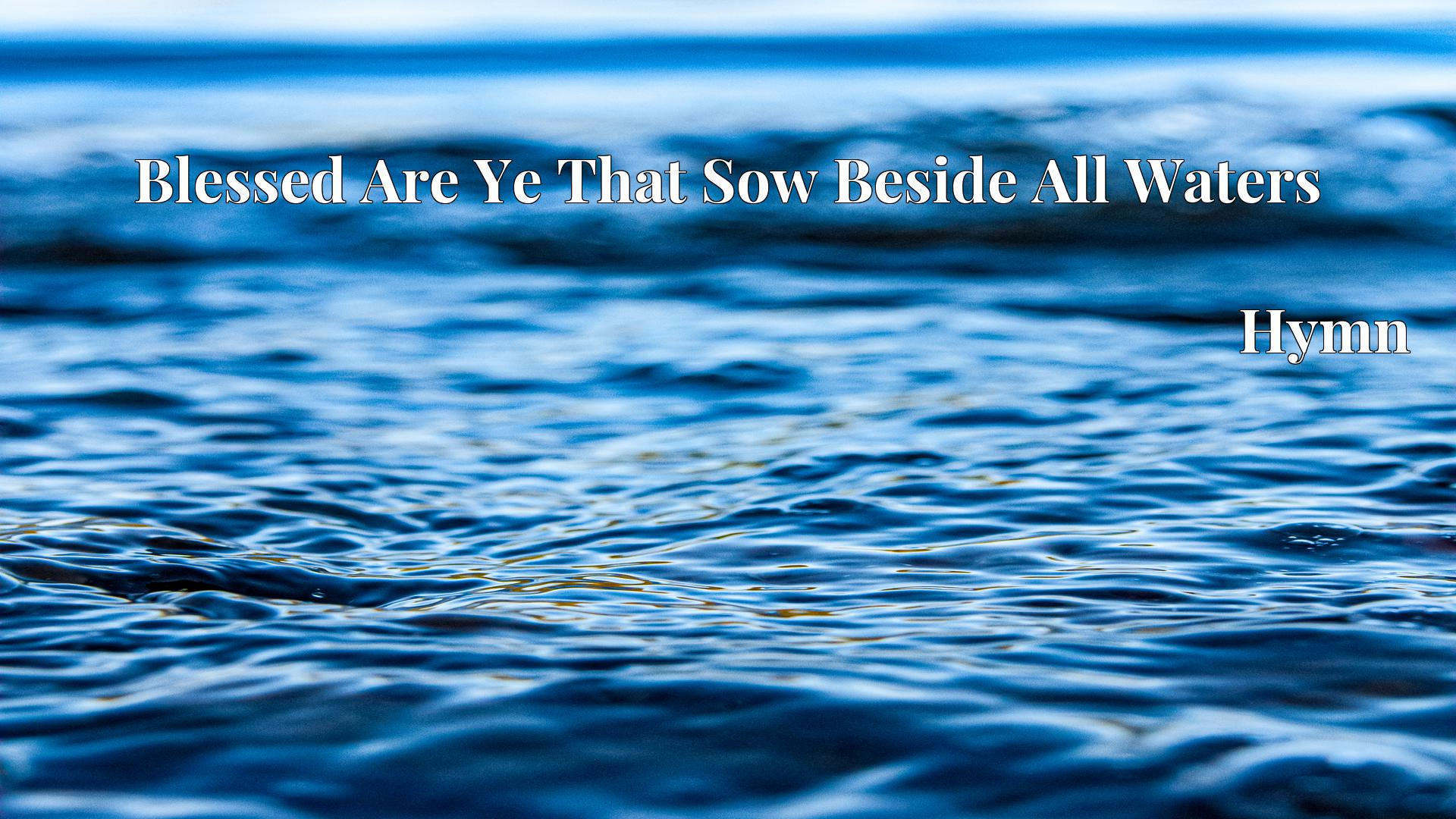 Blessed Are Ye That Sow Beside All Waters - Hymn