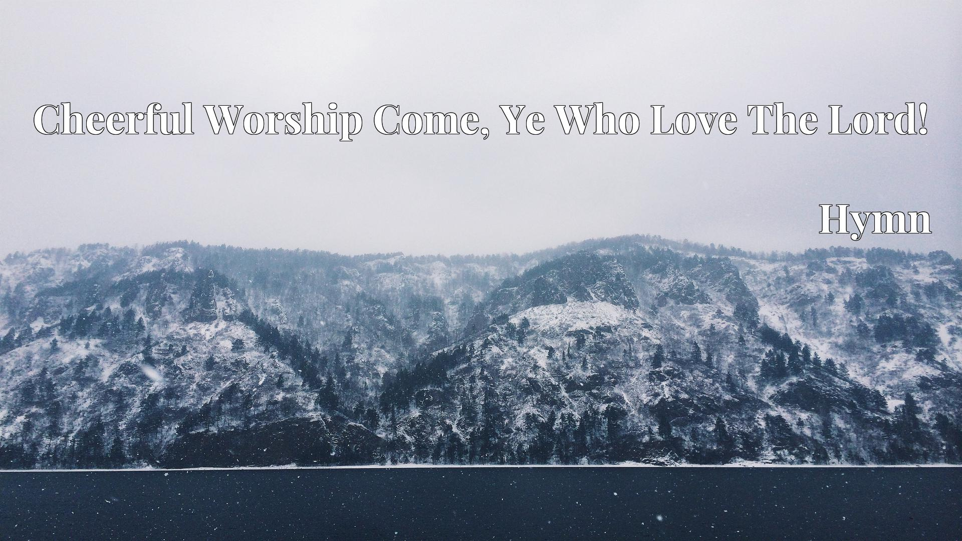 Cheerful Worship Come, Ye Who Love The Lord! Hymn