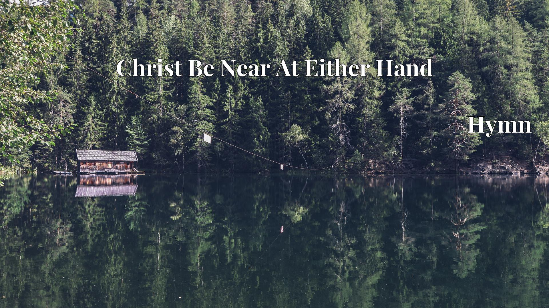 Christ Be Near At Either Hand - Hymn