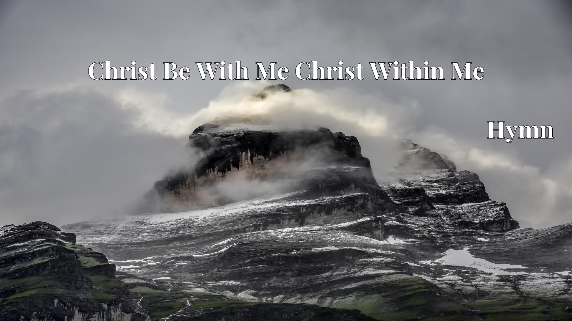 Christ Be With Me Christ Within Me - Hymn