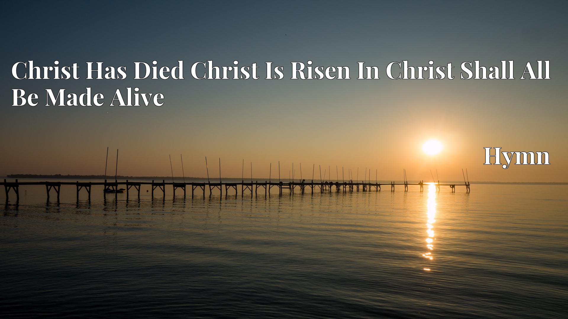 Christ Has Died Christ Is Risen In Christ Shall All Be Made Alive - Hymn