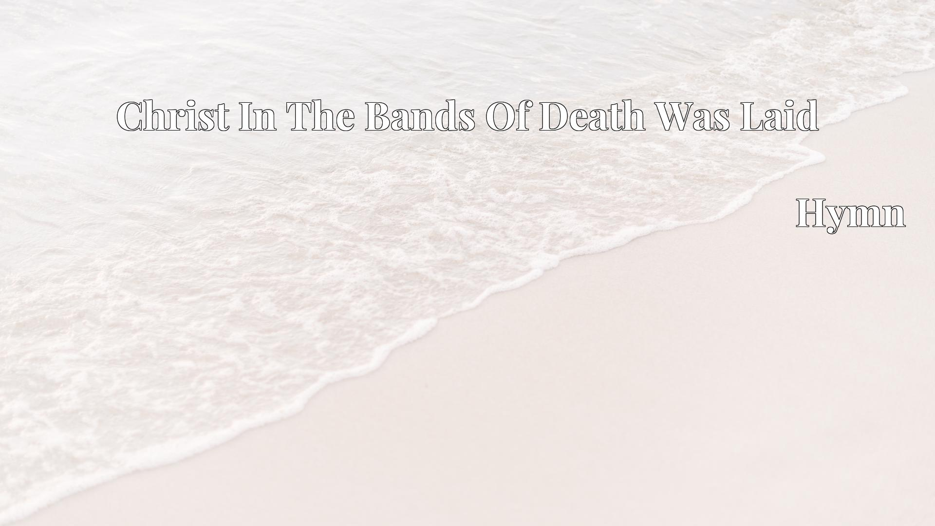Christ In The Bands Of Death Was Laid - Hymn