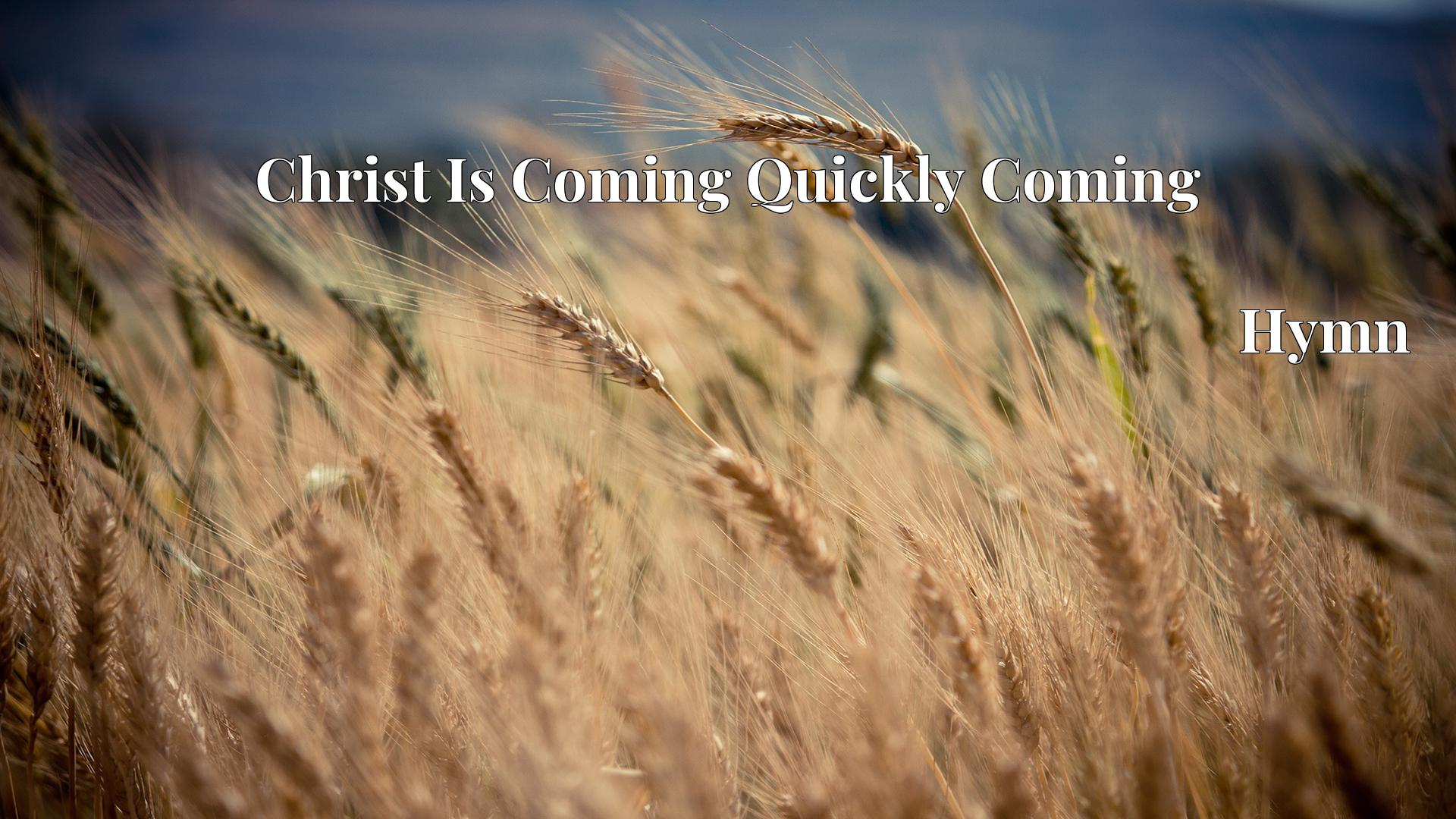 Christ Is Coming Quickly Coming - Hymn