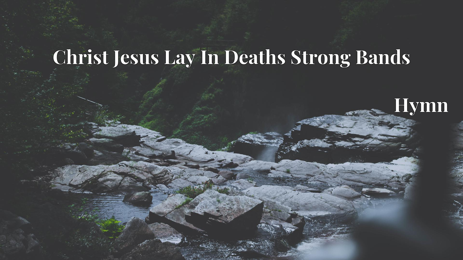 Christ Jesus Lay In Deaths Strong Bands - Hymn