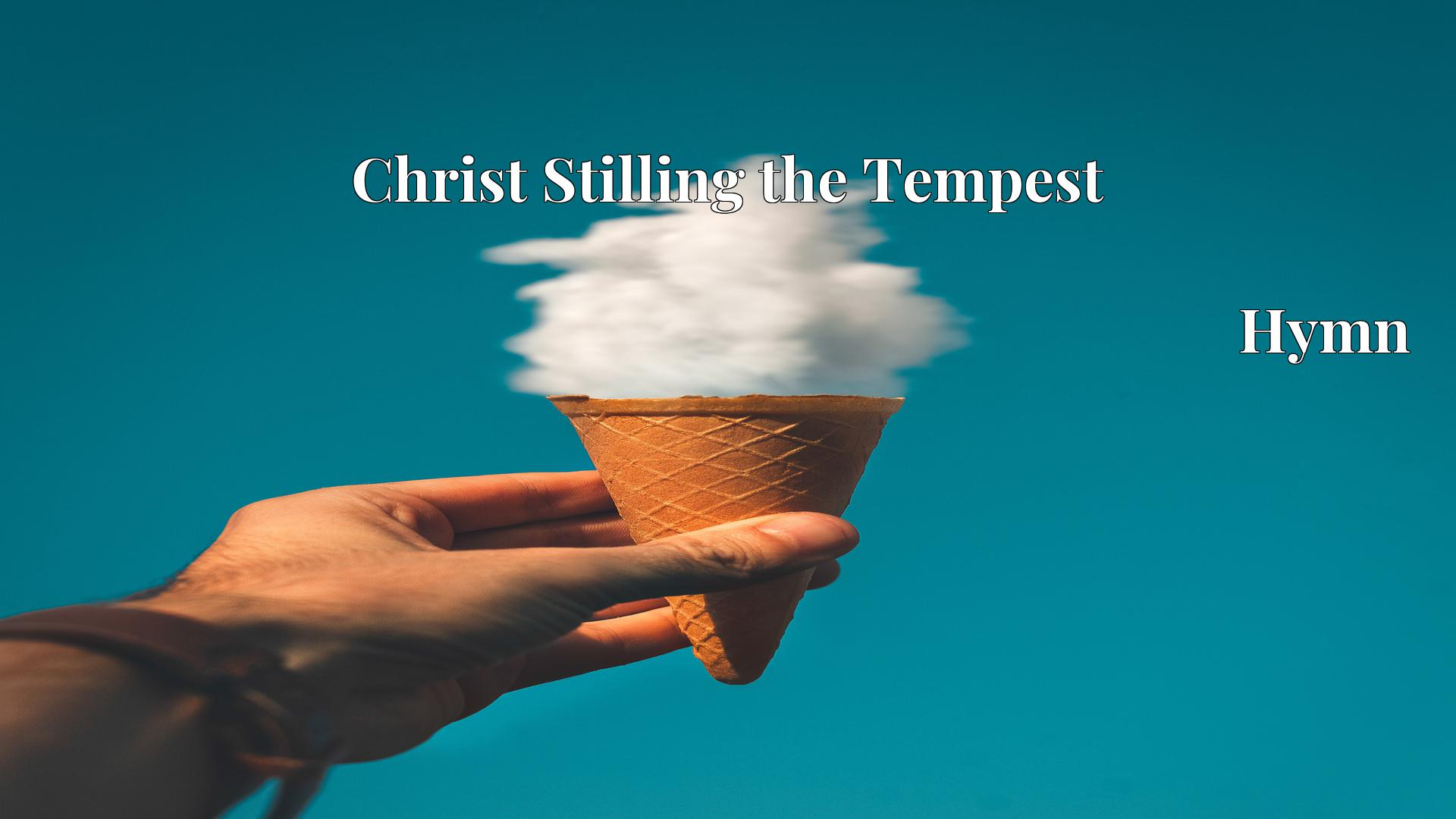 Christ Stilling the Tempest Hymn