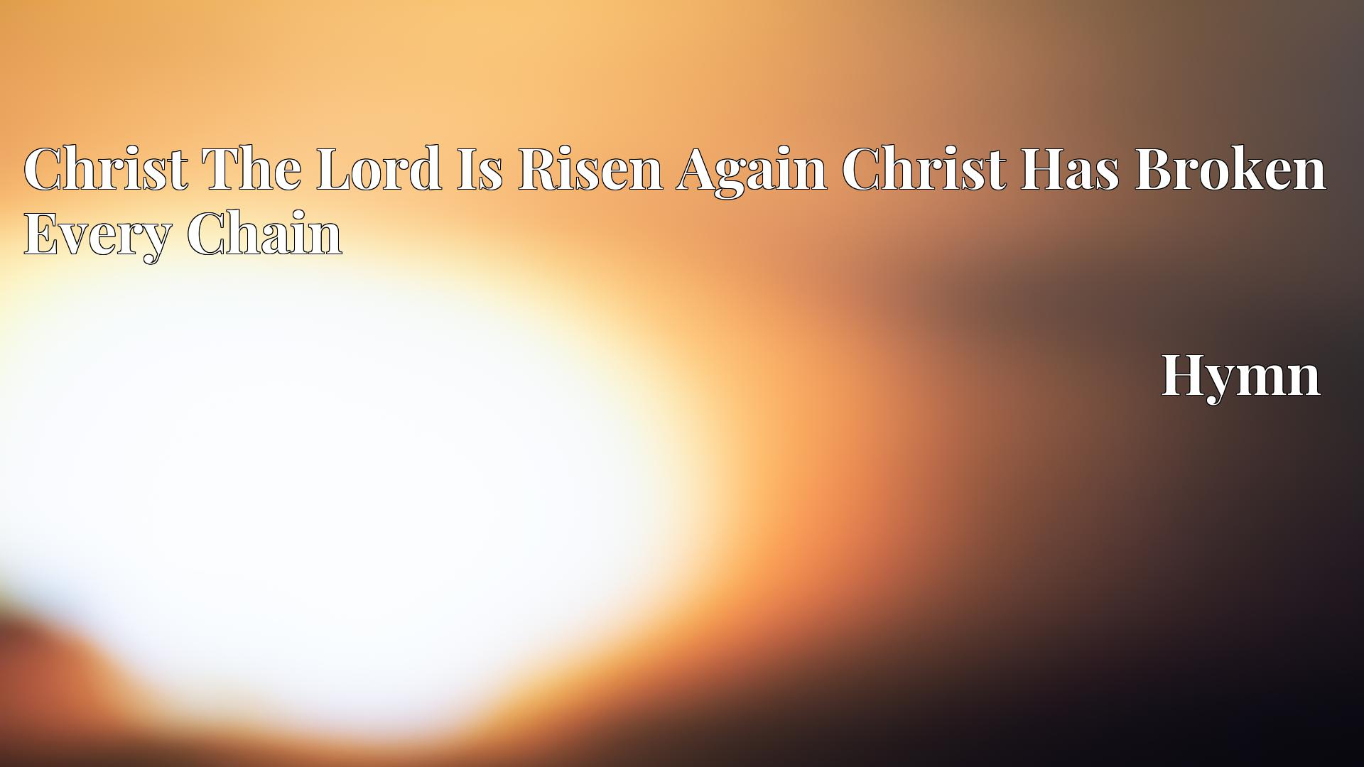 Christ The Lord Is Risen Again Christ Has Broken Every Chain - Hymn
