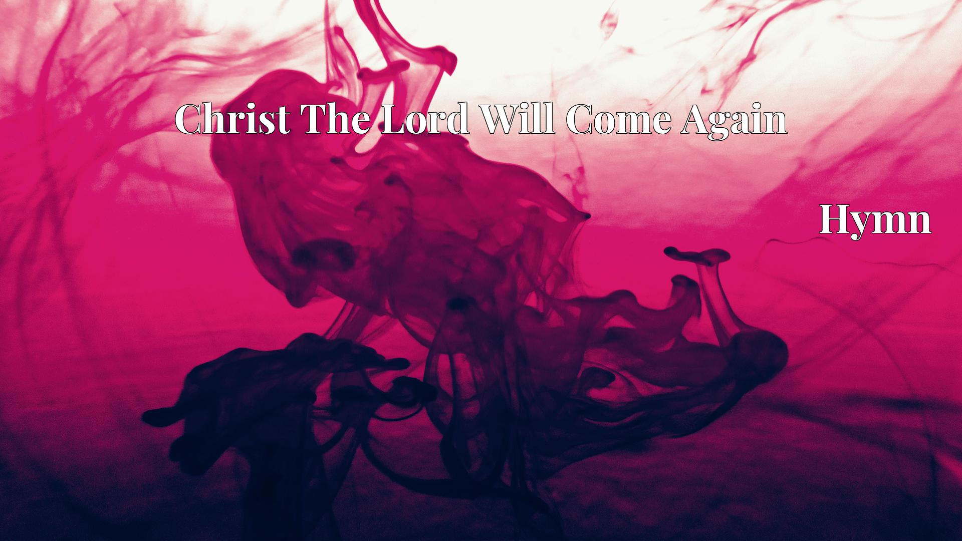Christ The Lord Will Come Again - Hymn