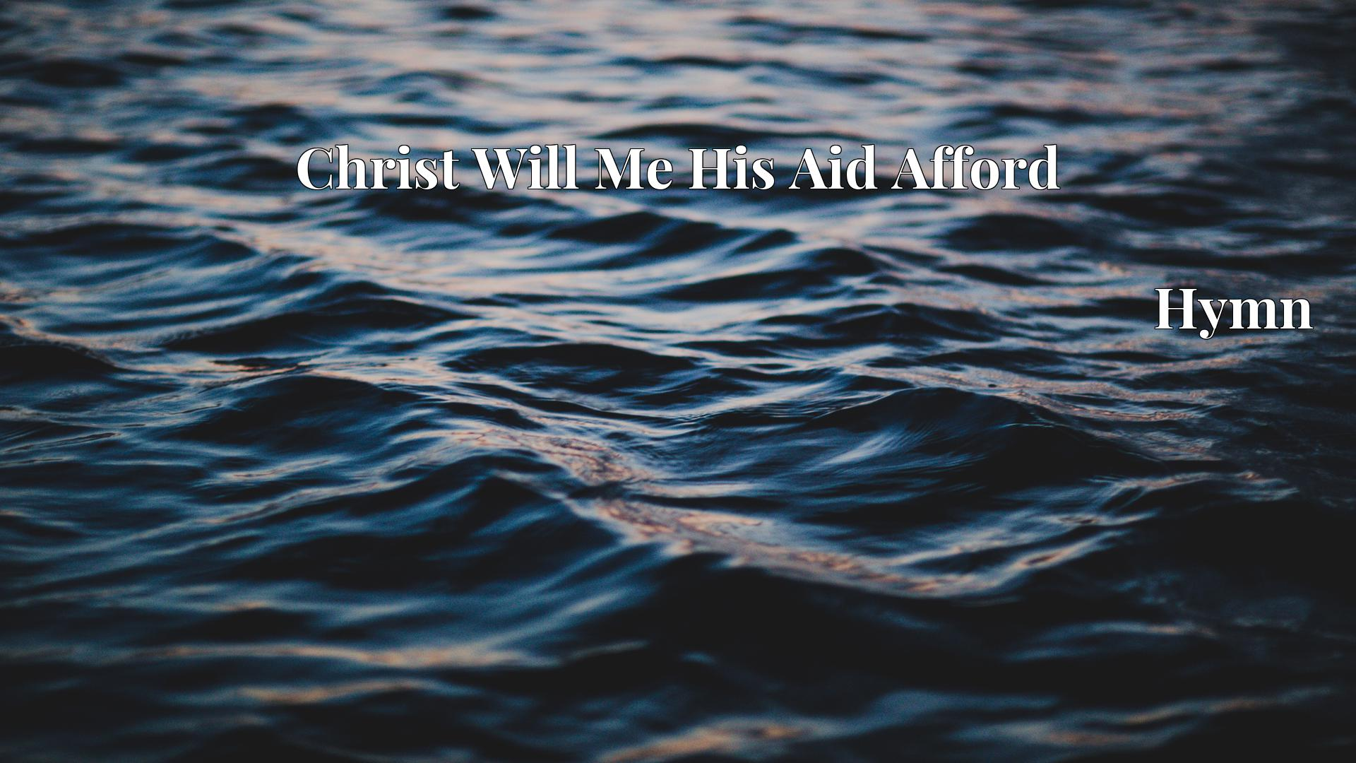 Christ Will Me His Aid Afford - Hymn