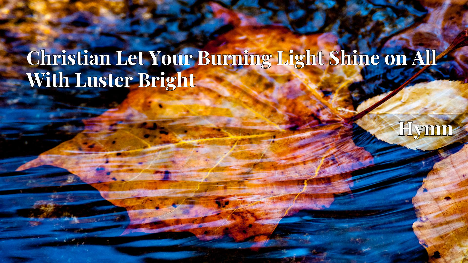 Christian Let Your Burning Light Shine on All With Luster Bright - Hymn
