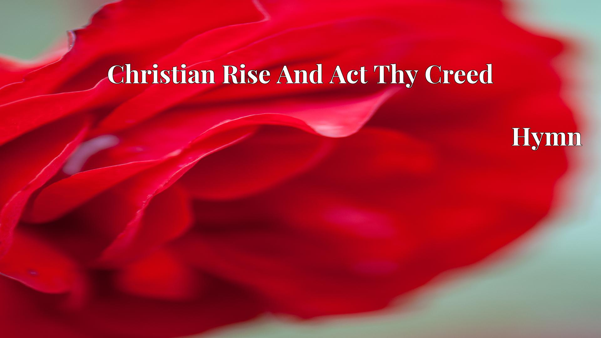 Christian Rise And Act Thy Creed - Hymn
