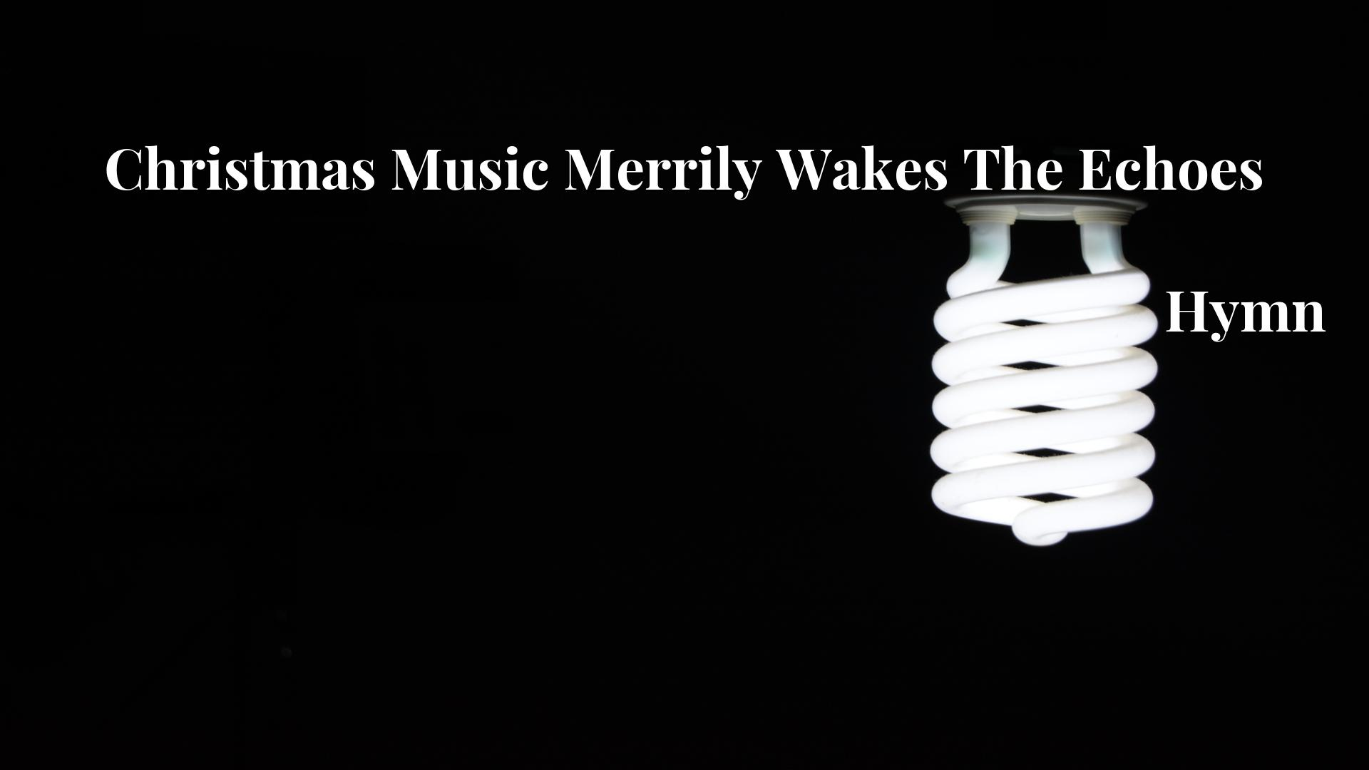 Christmas Music Merrily Wakes The Echoes - Hymn