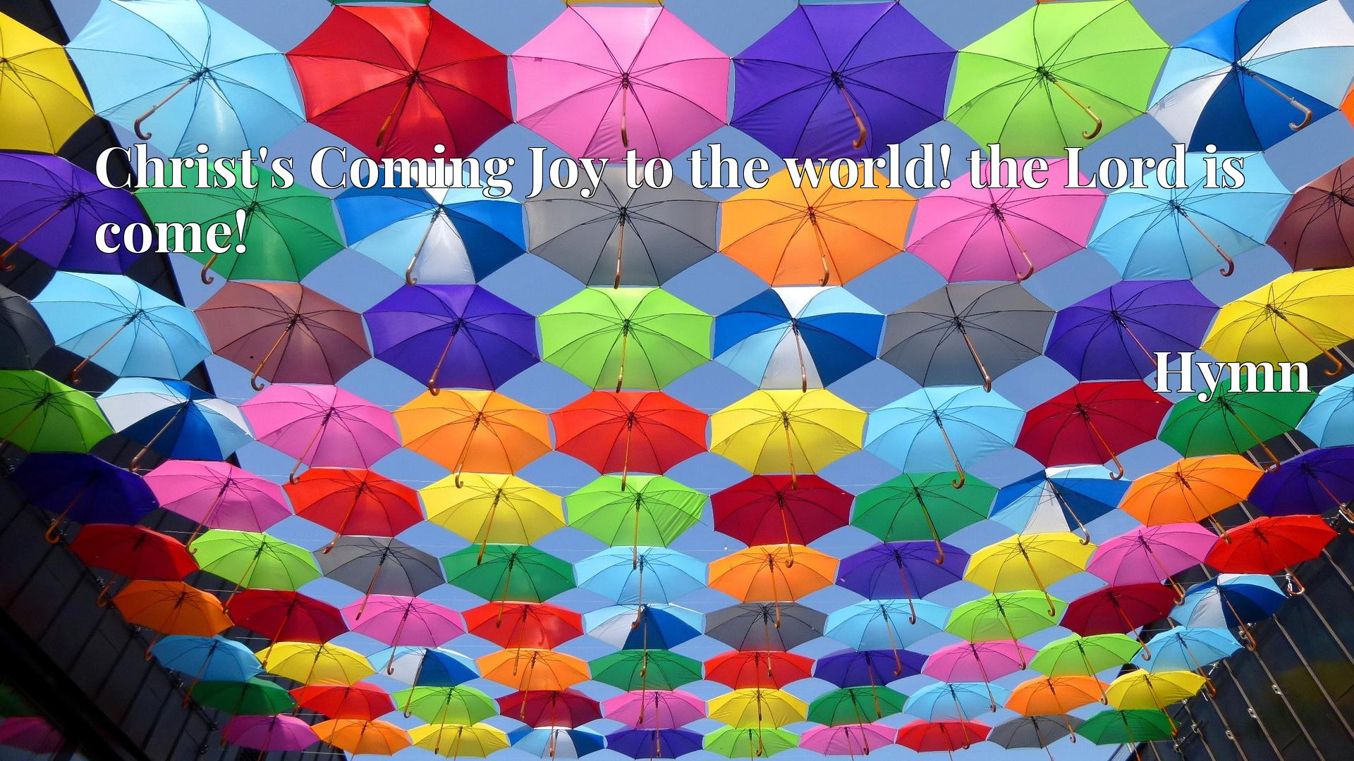 Christ's Coming Joy to the world! the Lord is come! Hymn