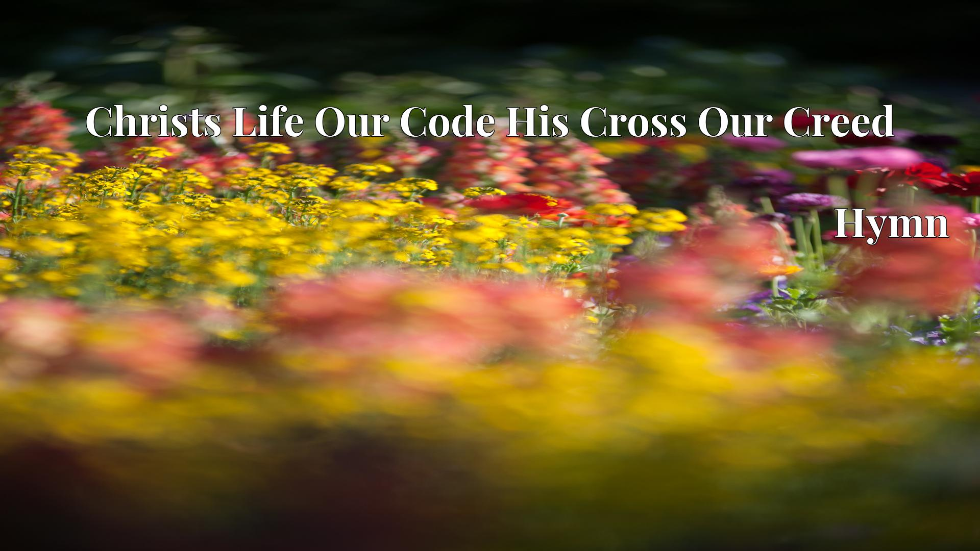 Christs Life Our Code His Cross Our Creed - Hymn