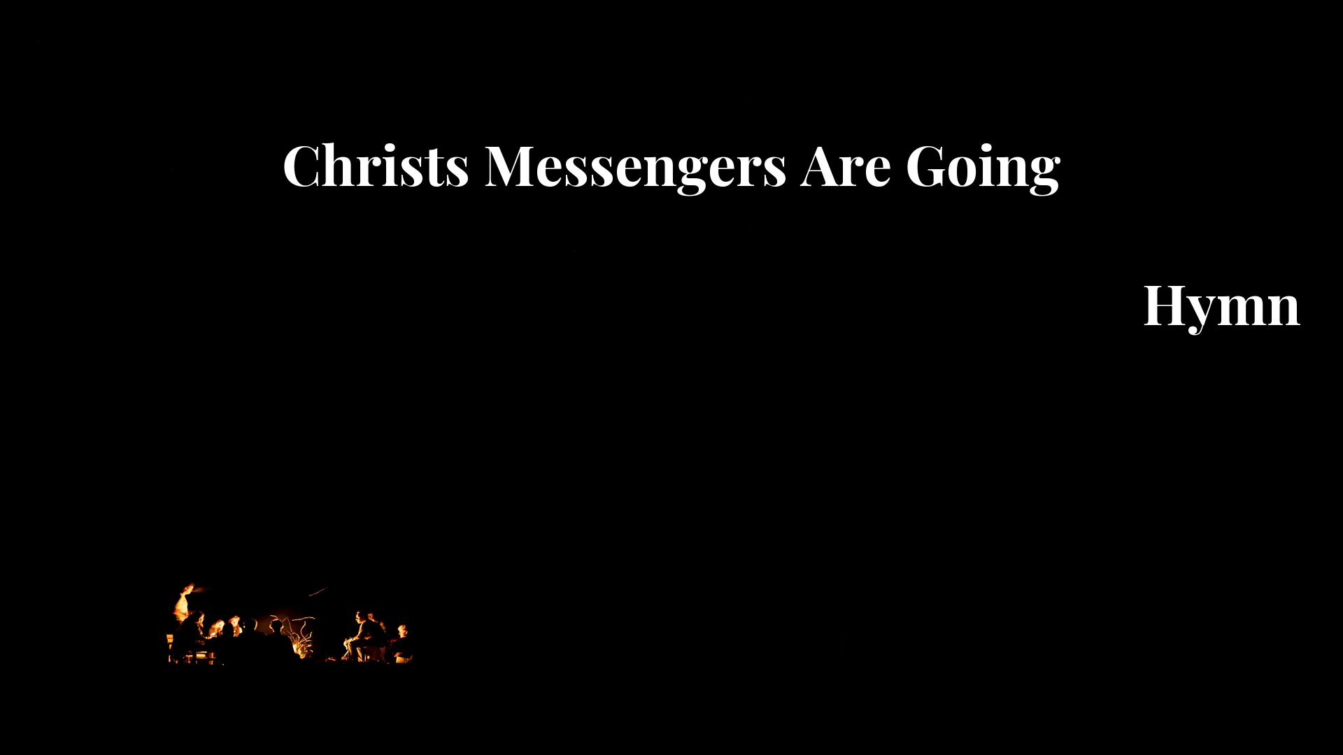 Christs Messengers Are Going - Hymn