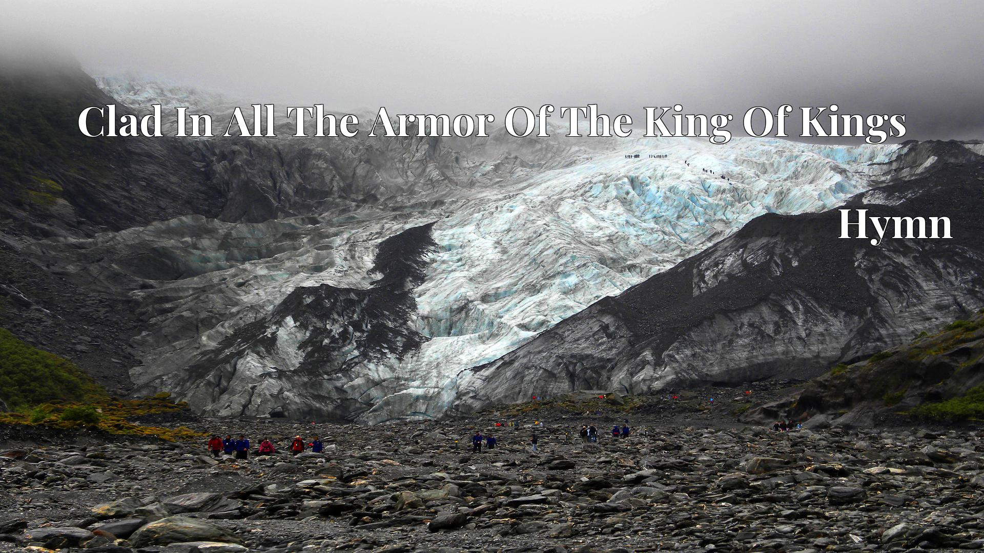 Clad In All The Armor Of The King Of Kings - Hymn